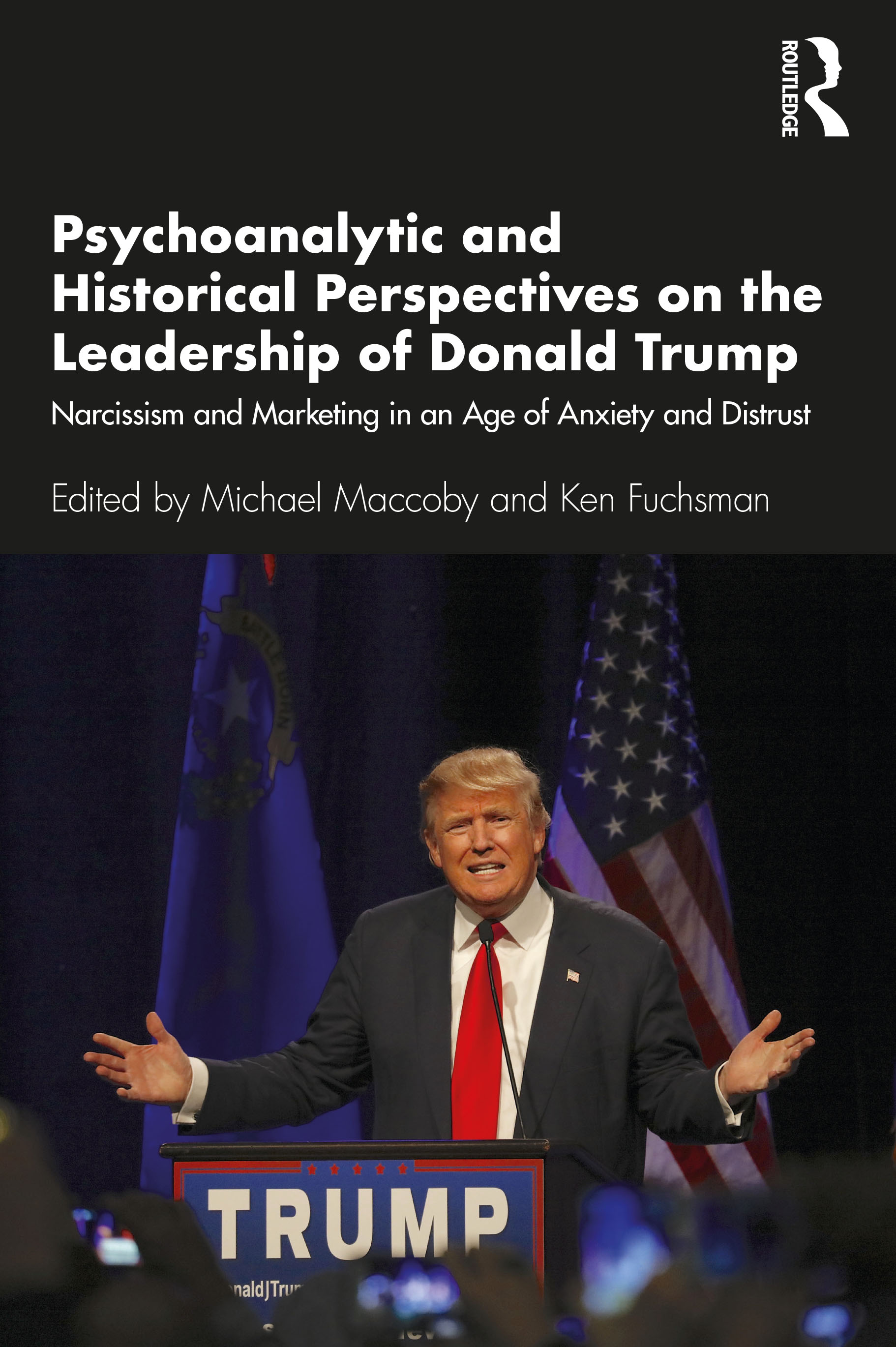 Psychoanalytic and Historical Perspectives on the Leadership of Donald Trump: Narcissism and Marketing in an Age of Anxiety and Distrust book cover