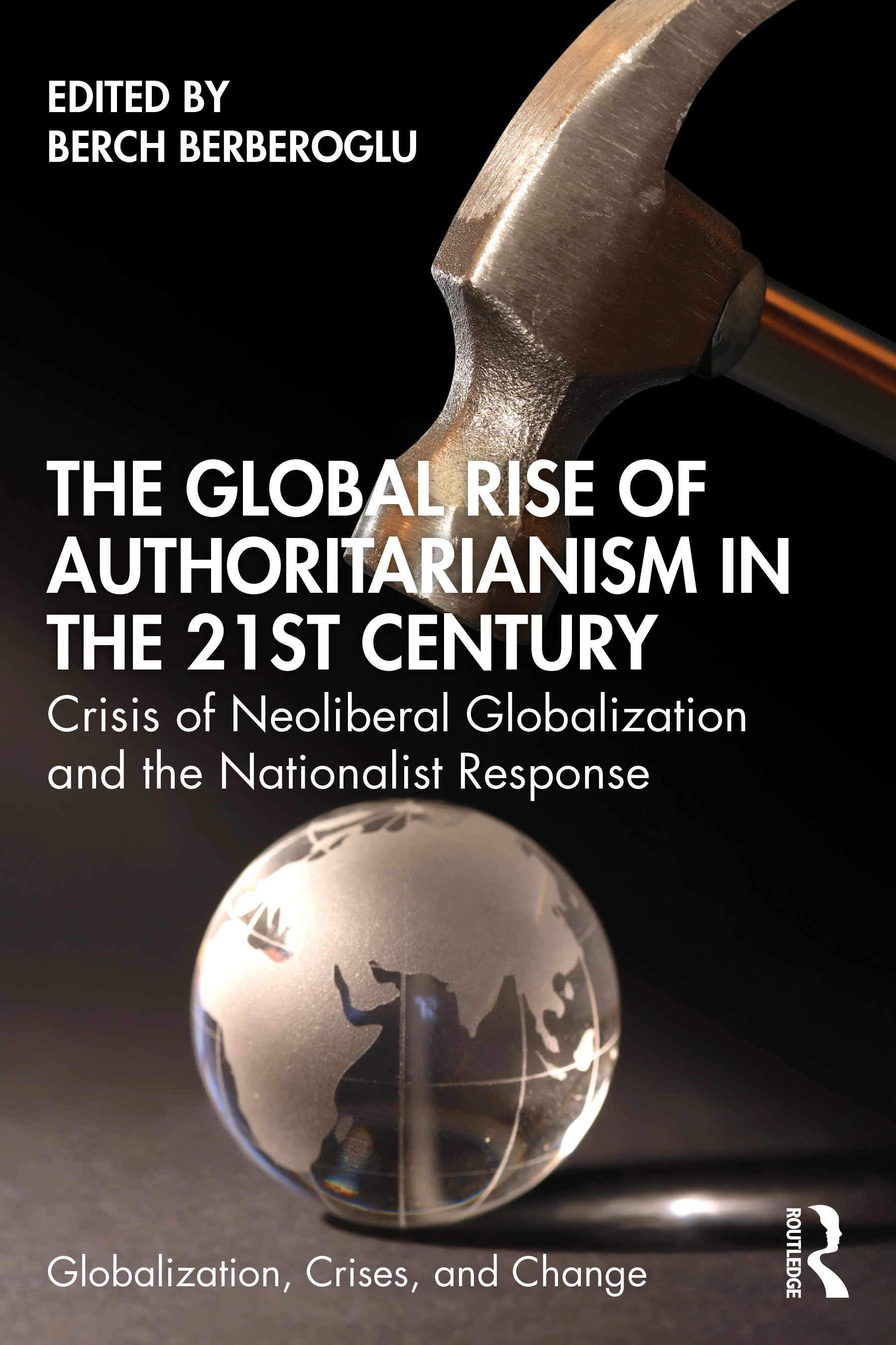 The Global Rise of Authoritarianism in the 21st Century: Crisis of Neoliberal Globalization and the Nationalist Response book cover