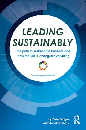 Leading Sustainably: Sustainable Business and How the SDGs Have Changed Everything book cover
