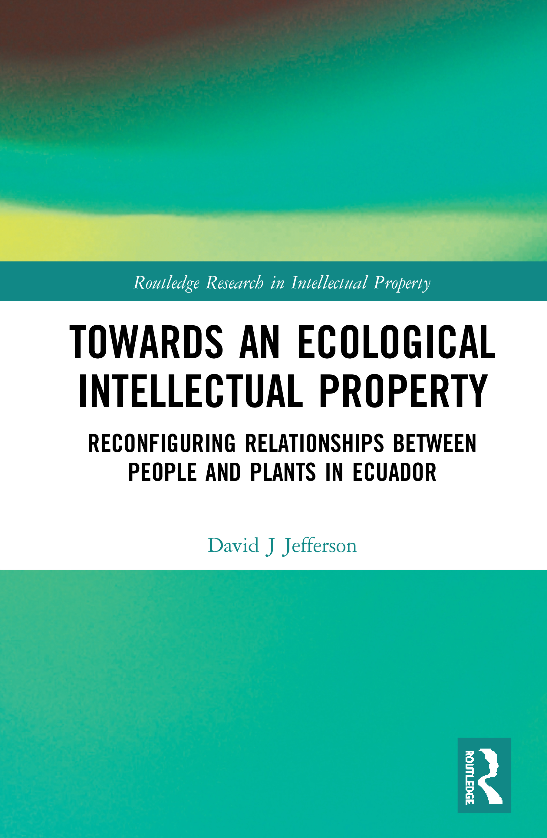 Towards an Ecological Intellectual Property: Reconfiguring Relationships Between People and Plants in Ecuador book cover