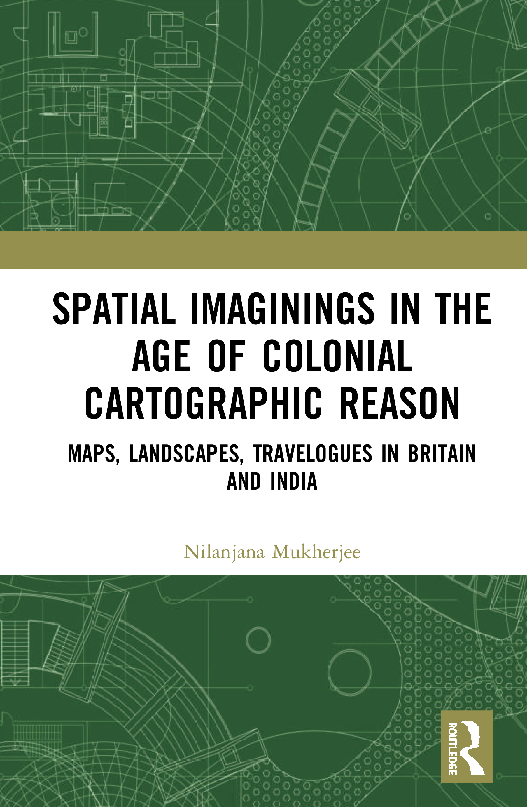 Spatial Imaginings in the Age of Colonial Cartographic Reason: Maps, Landscapes, Travelogues in Britain and India book cover
