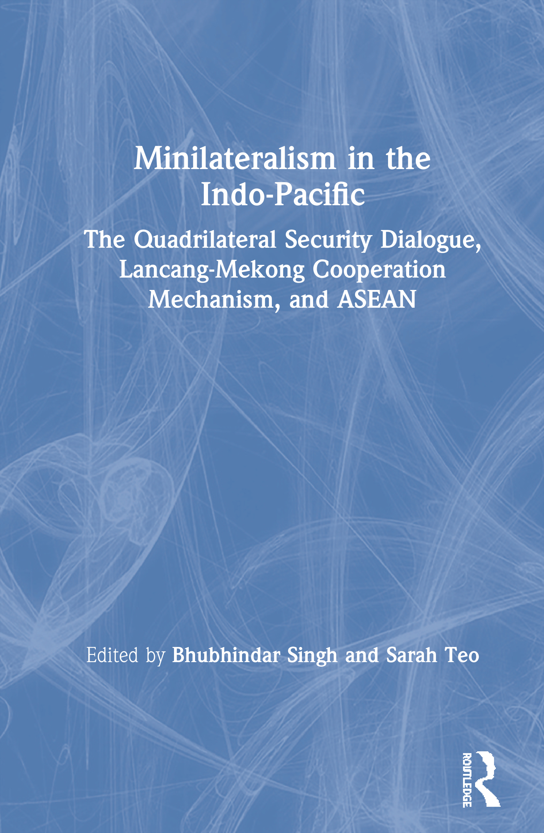 Minilateralism in the Indo-Pacific: The Quadrilateral Security Dialogue, Lancang-Mekong Cooperation Mechanism, and ASEAN, 1st Edition (Paperback) book cover