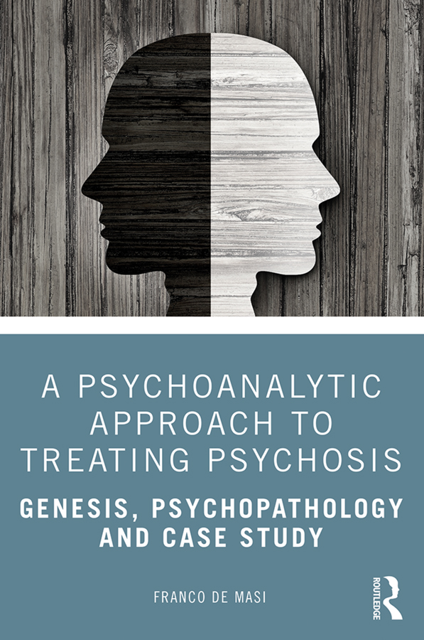 A Psychoanalytic Approach to Treating Psychosis: Genesis, Psychopathology and Case Study book cover