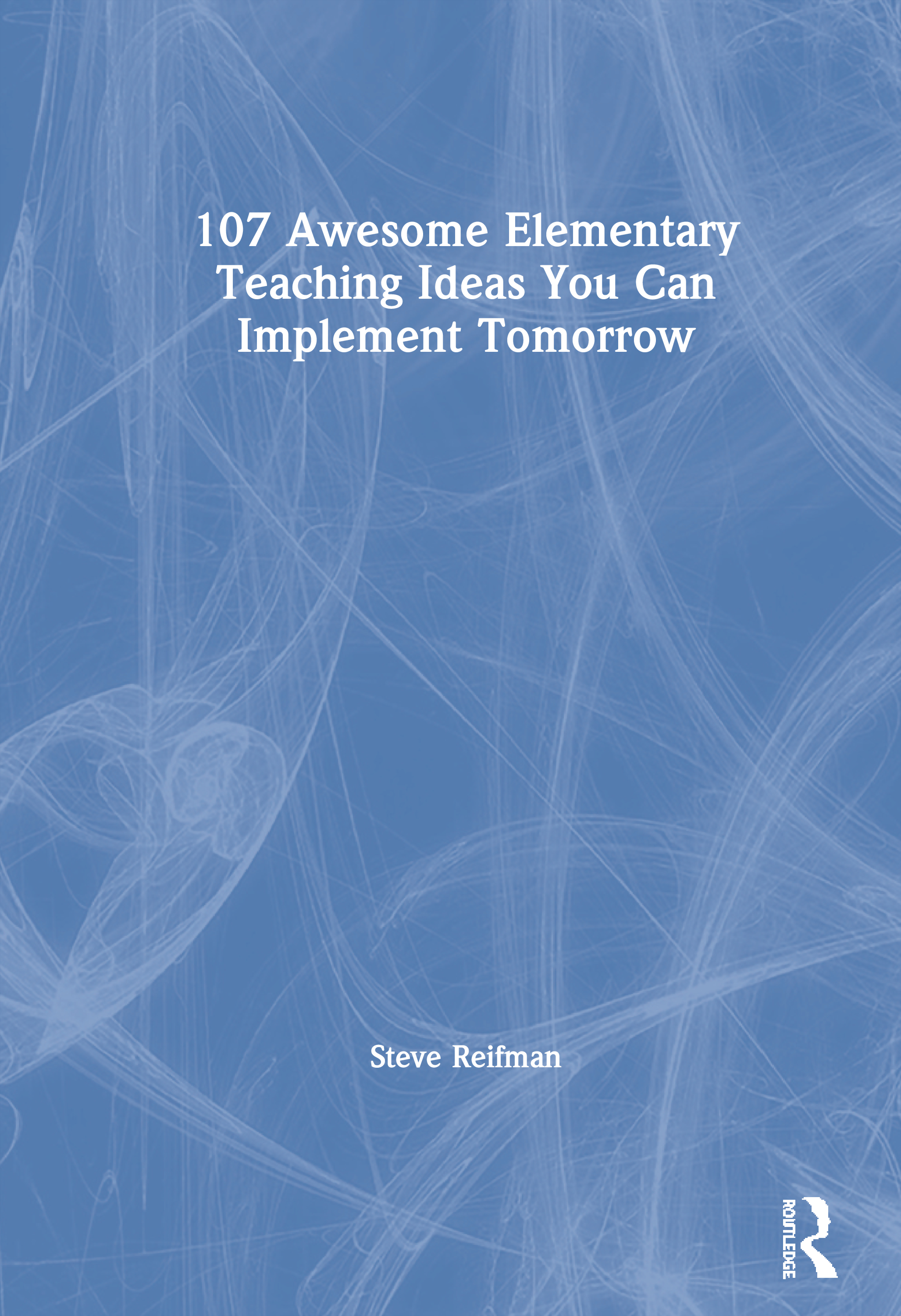 107 Awesome Elementary Teaching Ideas You Can Implement Tomorrow: 1st Edition (Hardback) book cover