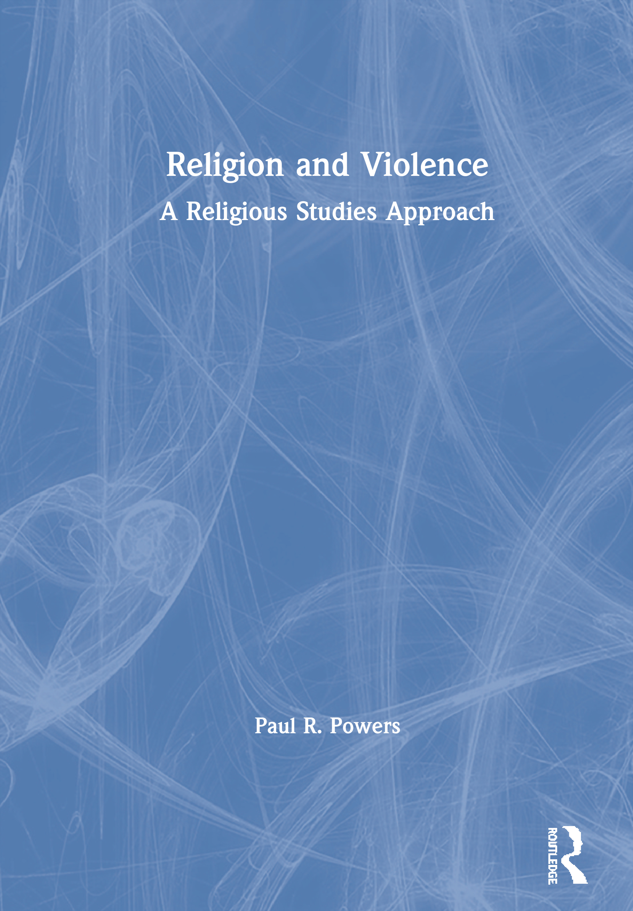 Religion and Violence: A Religious Studies Approach book cover