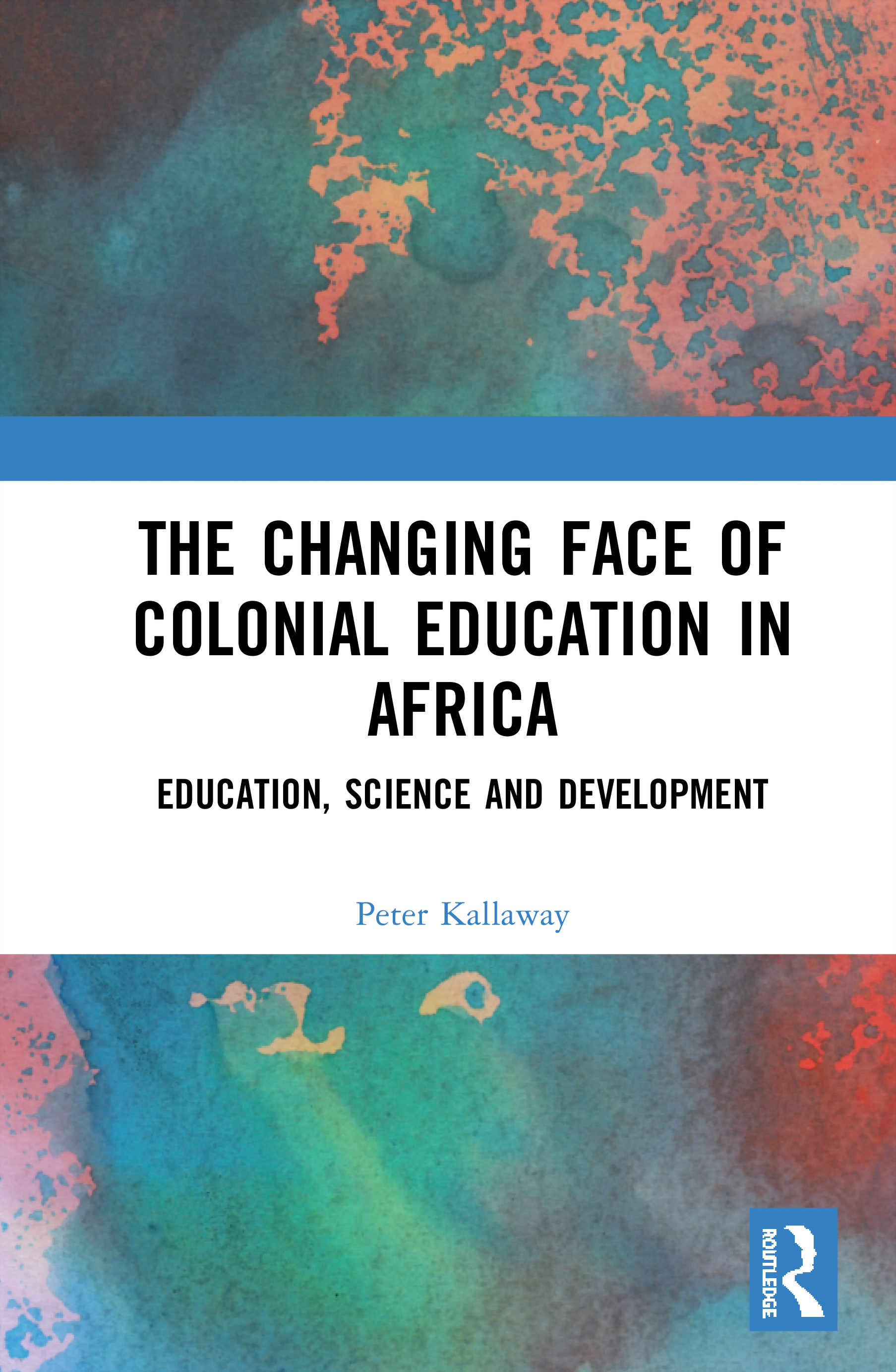 The Changing face of Colonial Education in Africa: Education, Science and Development book cover