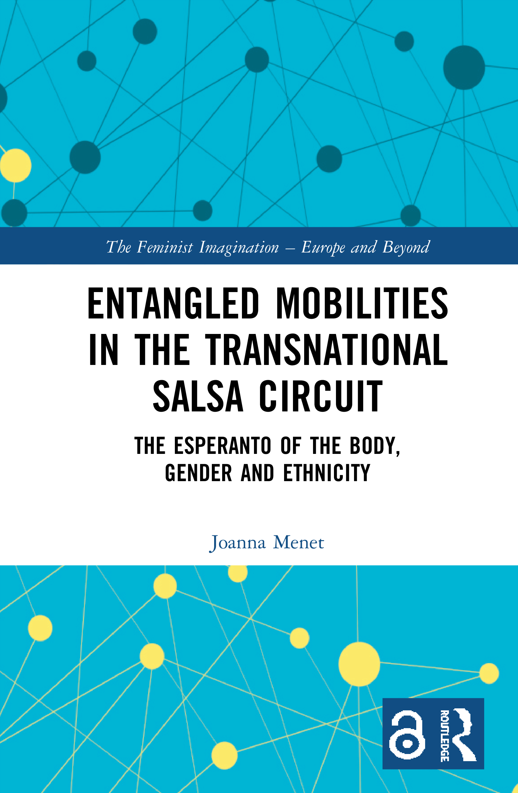 Entangled Mobilities in the Transnational Salsa Circuit: The Esperanto of the Body, Gender and Ethnicity book cover