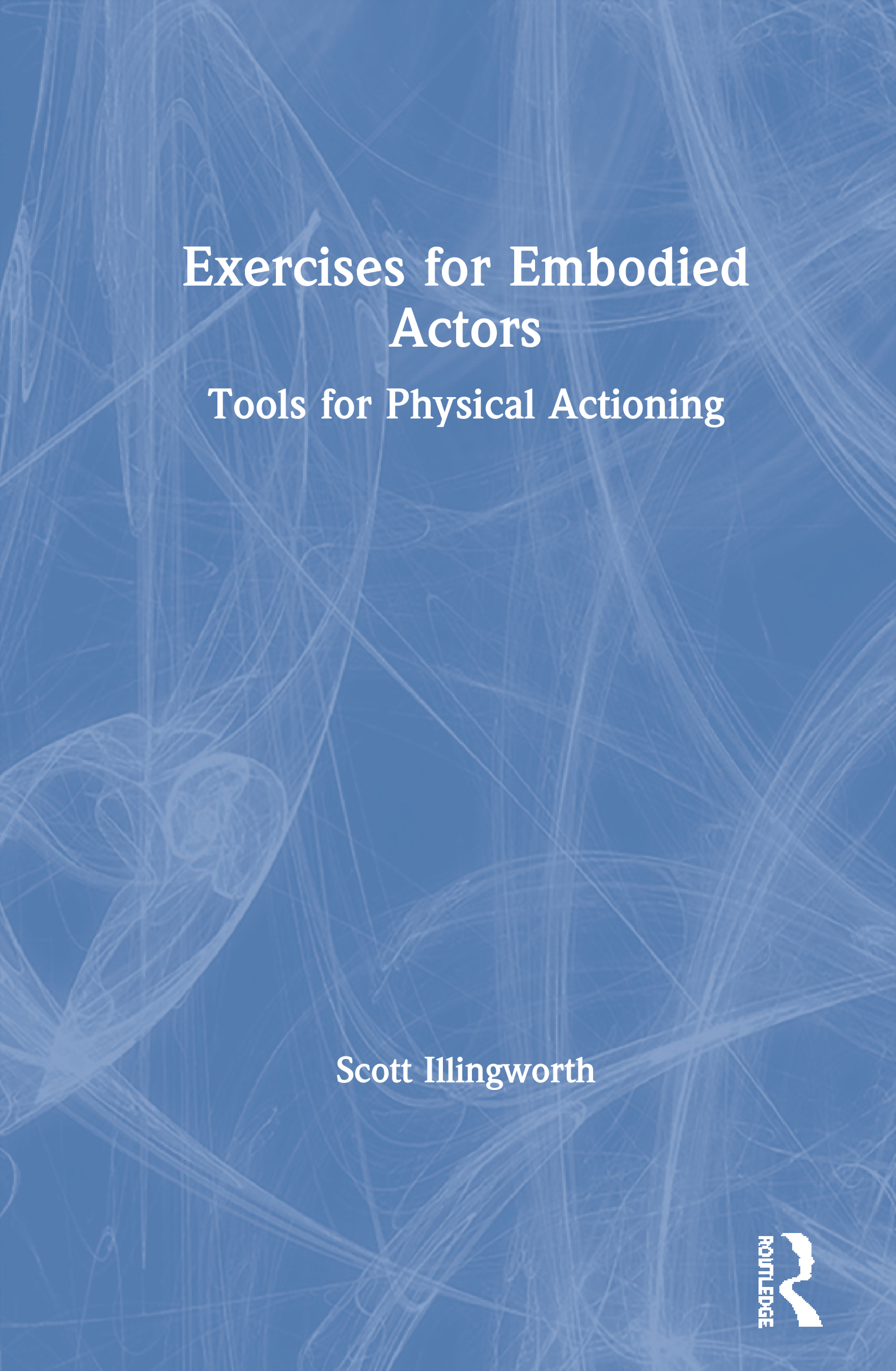Exercises for Embodied Actors: Tools for Physical Actioning, 1st Edition (Paperback) book cover
