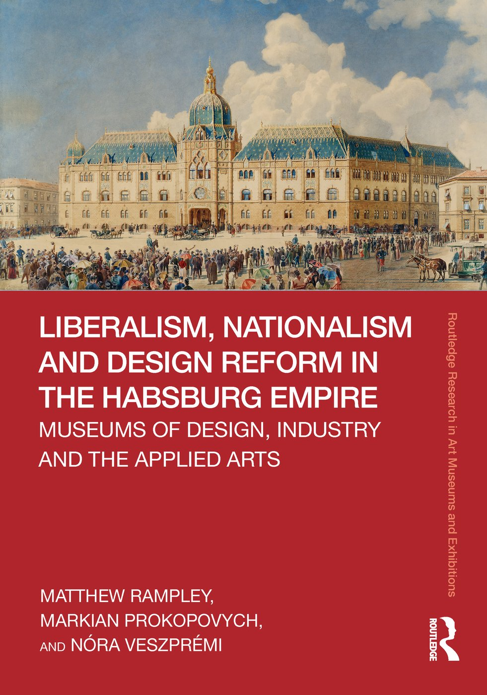 Liberalism, Nationalism and Design Reform in the Habsburg Empire: Museums of Design, Industry and the Applied Arts book cover
