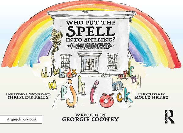 Who Put the Spell into Spelling?: An Illustrated Storybook to Support Children with Fun Rules for Tricky Spellings book cover