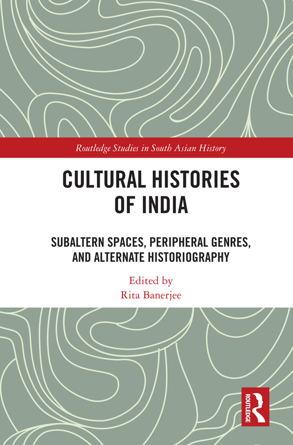 Cultural Histories of India: Subaltern Spaces, Peripheral Genres, and Alternate Historiography book cover
