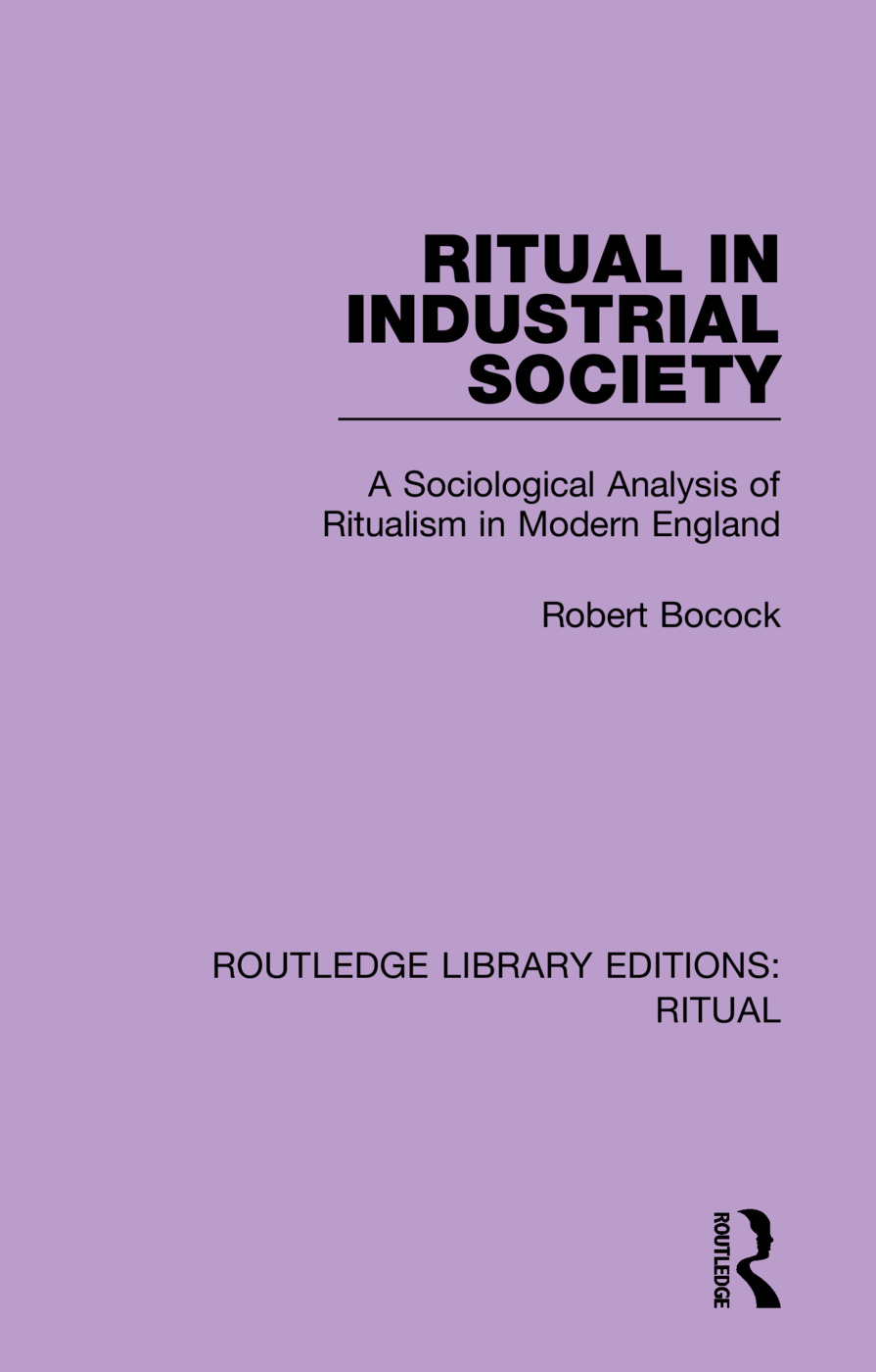Ritual in Industrial Society: A Sociological Analysis of Ritualism in Modern England book cover