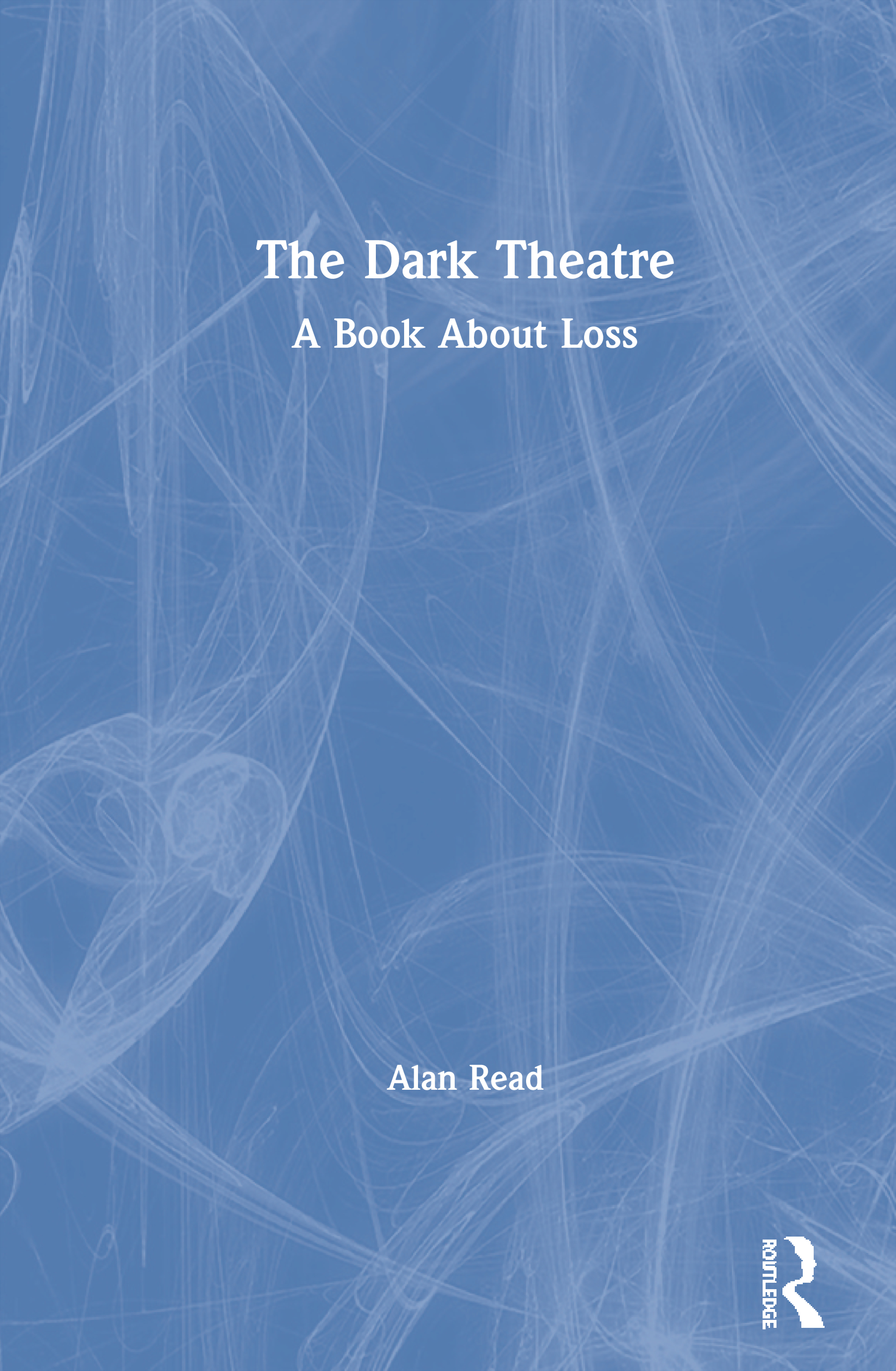 The Dark Theatre: A Book About Loss, 1st Edition (Paperback) book cover