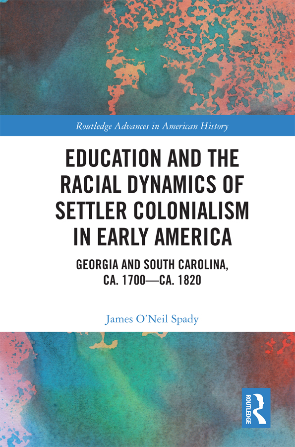 Education and the Racial Dynamics of Settler Colonialism in Early America: Georgia and South Carolina, ca. 1700–ca. 1820, 1st Edition (Hardback) book cover