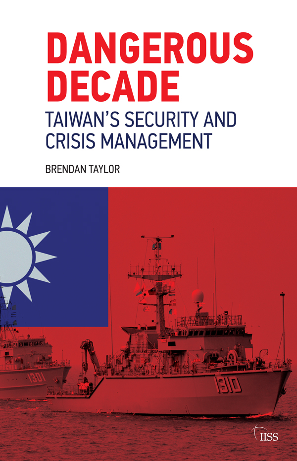 Dangerous Decade: Taiwan's Security and Crisis Management, 1st Edition (Paperback) book cover
