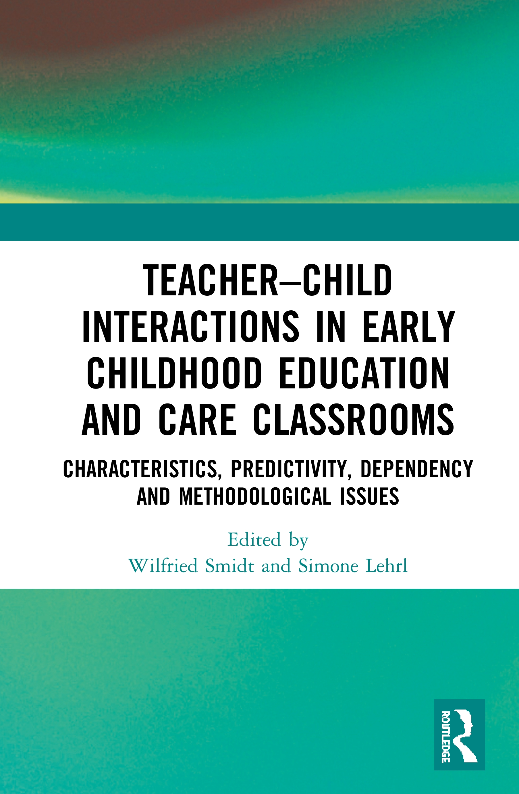 Teacher–Child Interactions in Early Childhood Education and Care Classrooms: Characteristics, Predictivity, Dependency and Methodological Issues, 1st Edition (Hardback) book cover