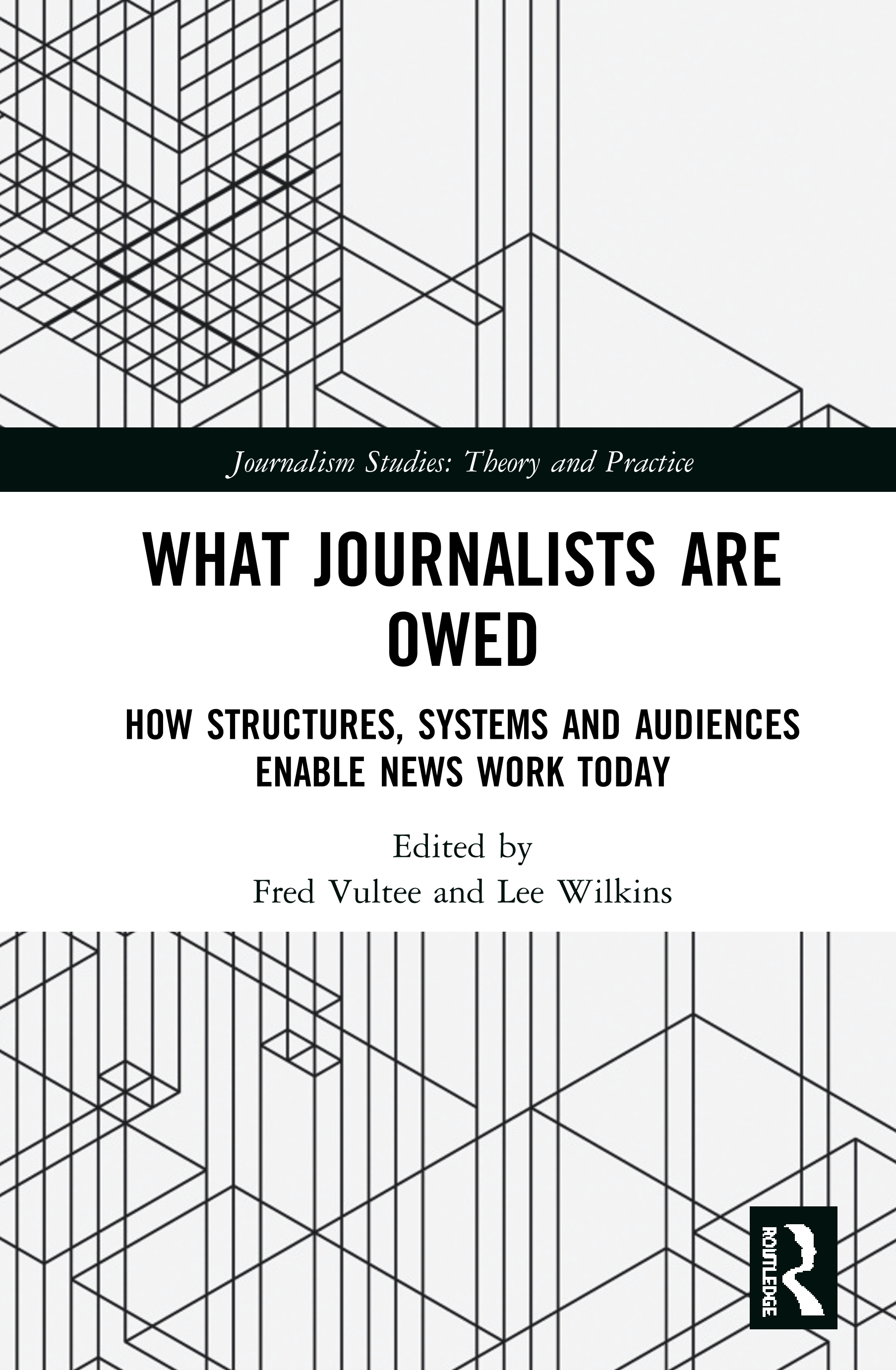 What Journalists Are Owed: How Structures, Systems and Audiences Enable News Work Today book cover