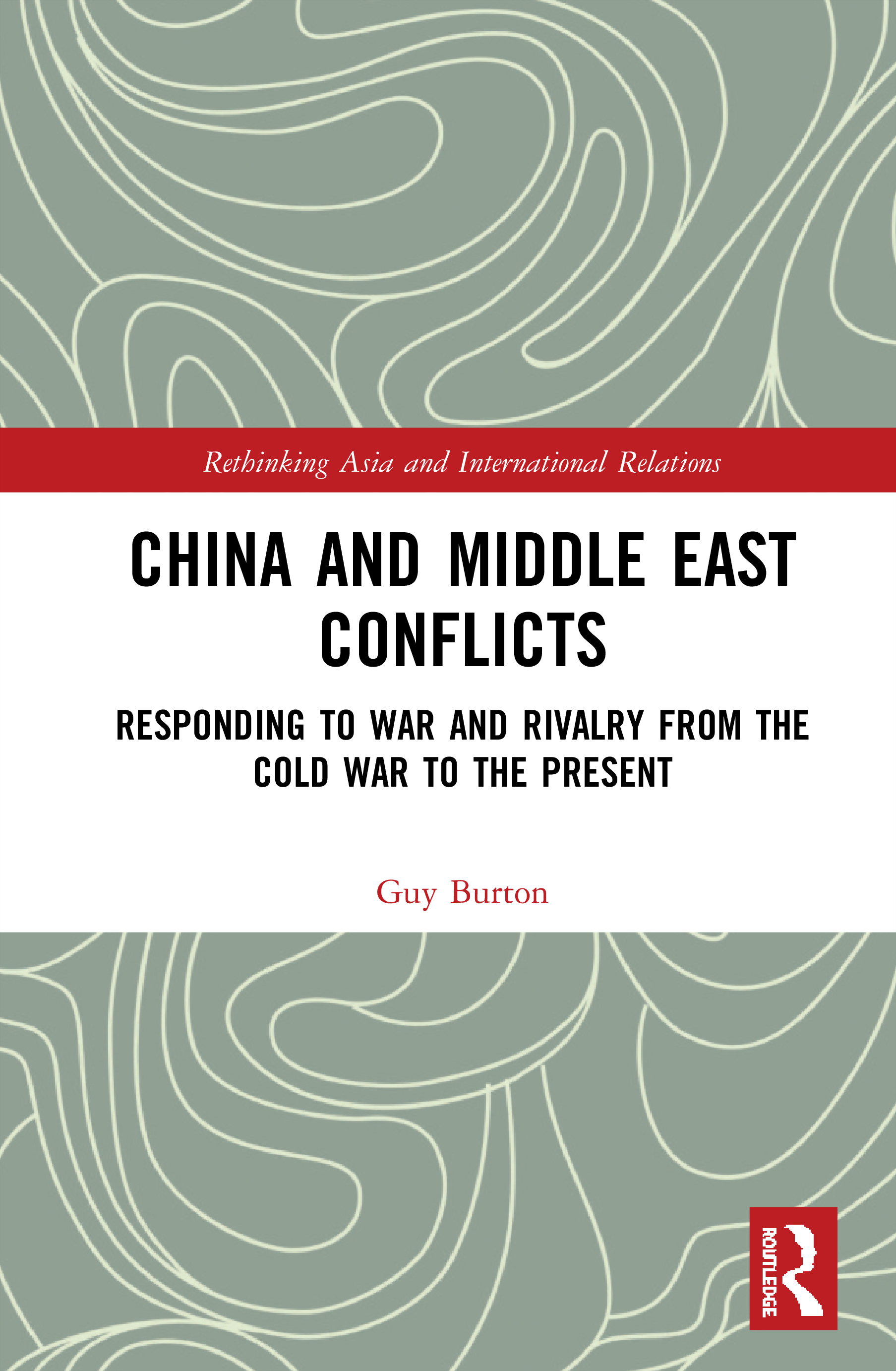 China and Middle East Conflicts: Responding to War and Rivalry from the Cold War to the Present book cover