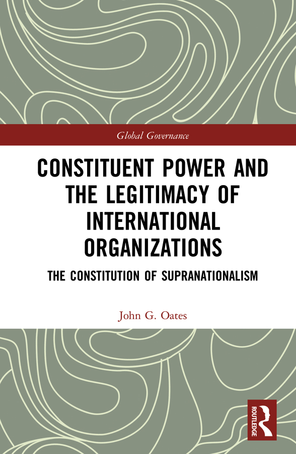 Constituent Power and the Legitimacy of International Organizations: The Constitution of Supranationalism book cover