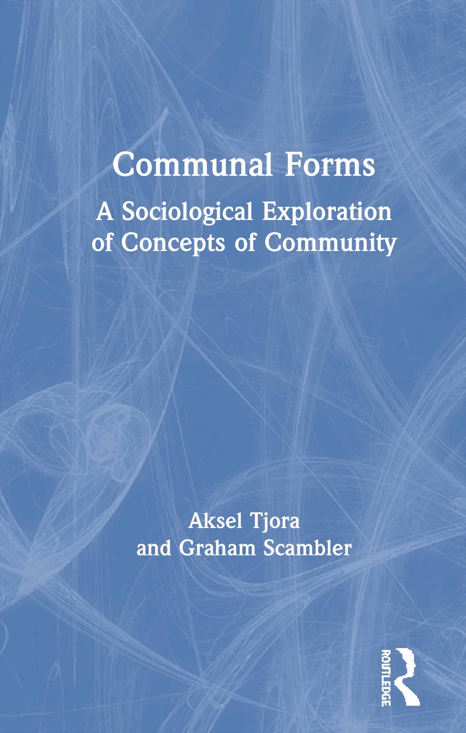 Communal Forms: A Sociological Exploration of Concepts of Community, 1st Edition (Hardback) book cover