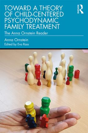 Toward a Theory of Child-Centered Psychodynamic Family Treatment: The Anna Ornstein Reader book cover