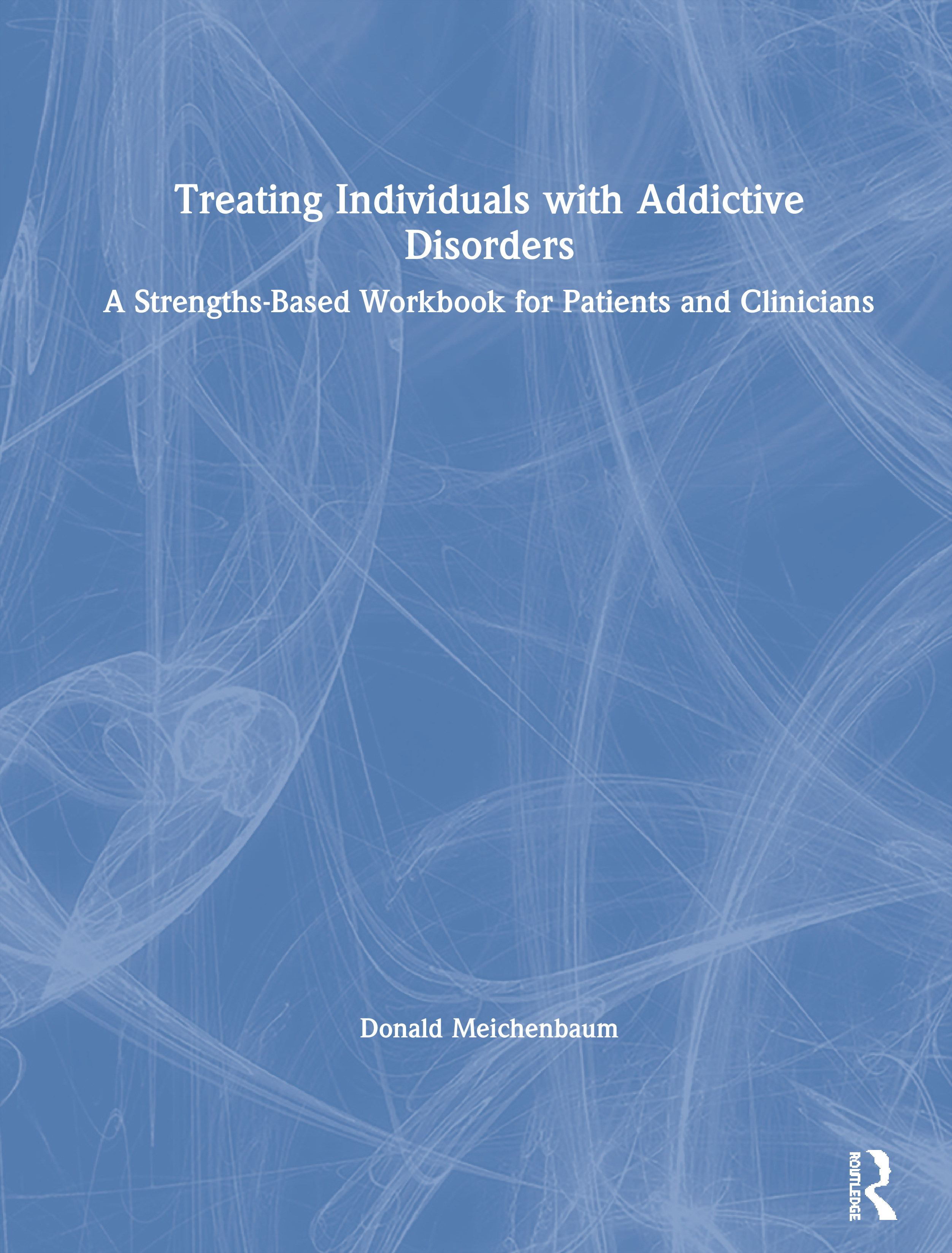 Treating Individuals with Addictive Disorders: A Strengths-Based Workbook for Patients and Clinicians book cover