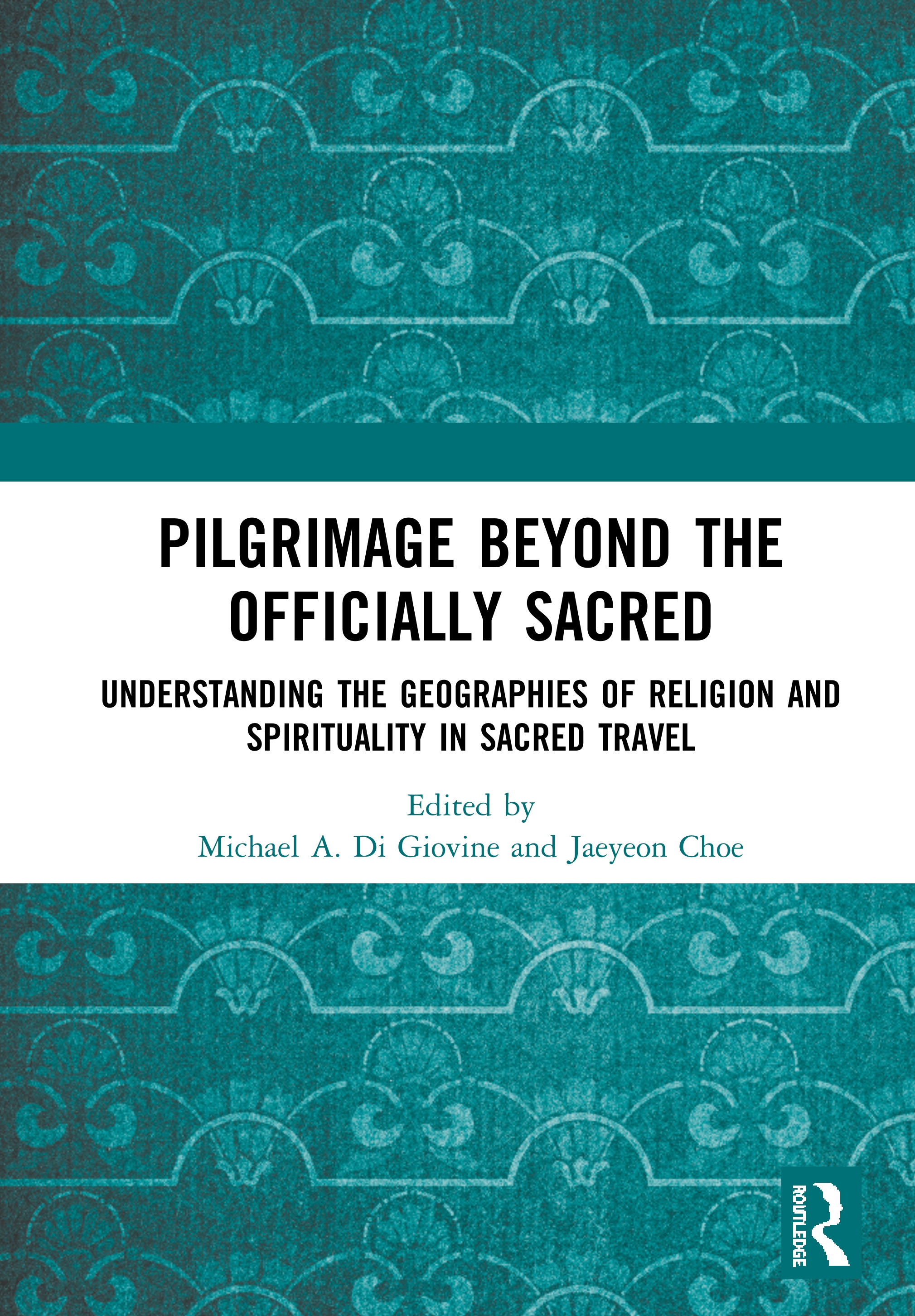 Pilgrimage beyond the Officially Sacred: Understanding the Geographies of Religion and Spirituality in Sacred Travel book cover