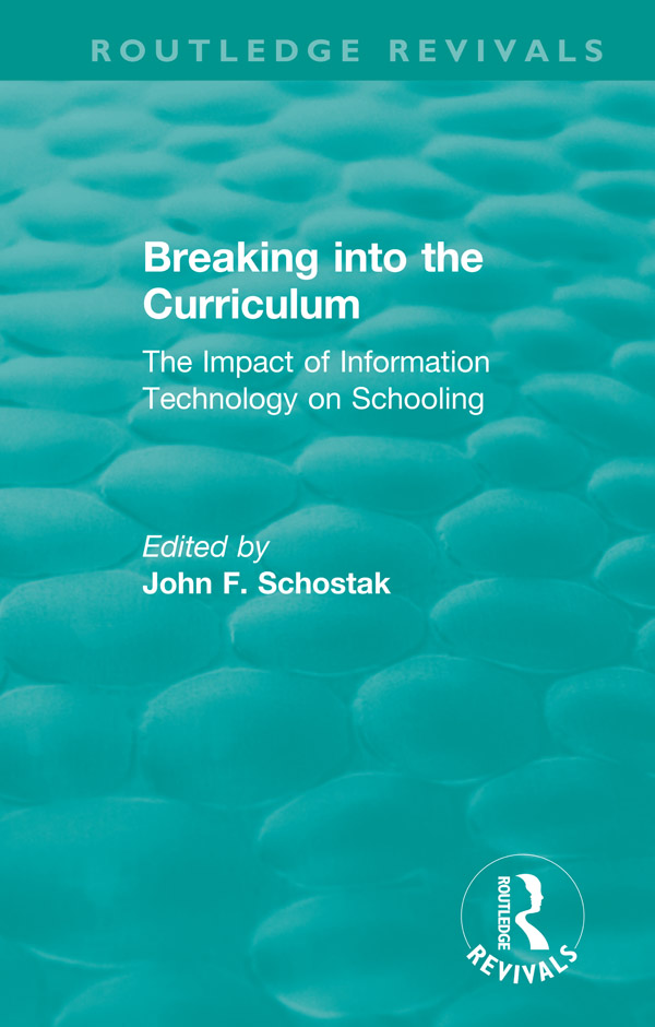 Breaking into the Curriculum: The Impact of Information Technology on Schooling book cover
