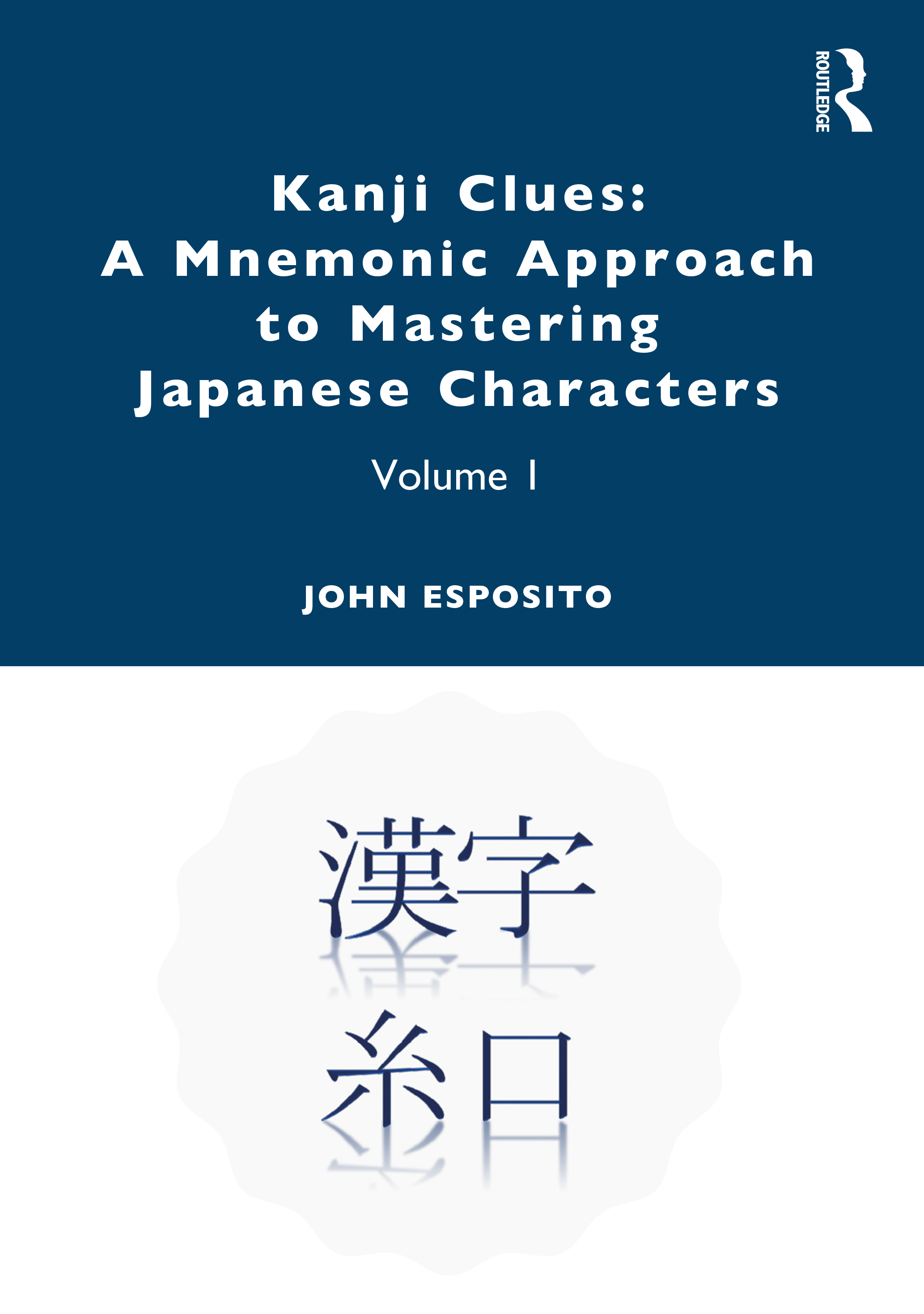 Kanji Clues: A Mnemonic Approach to Mastering Japanese Characters: Volume 1 book cover