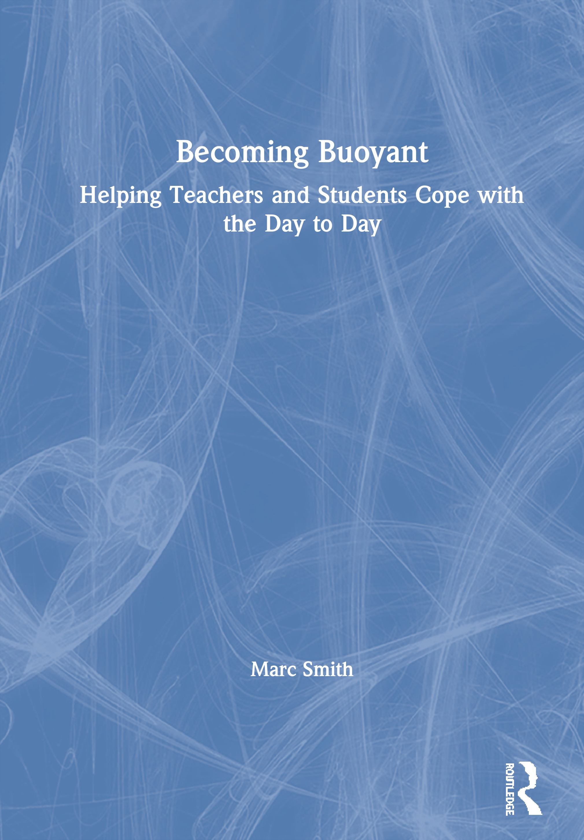 Becoming Buoyant: Helping Teachers and Students Cope with the Day to Day: 1st Edition (Paperback) book cover