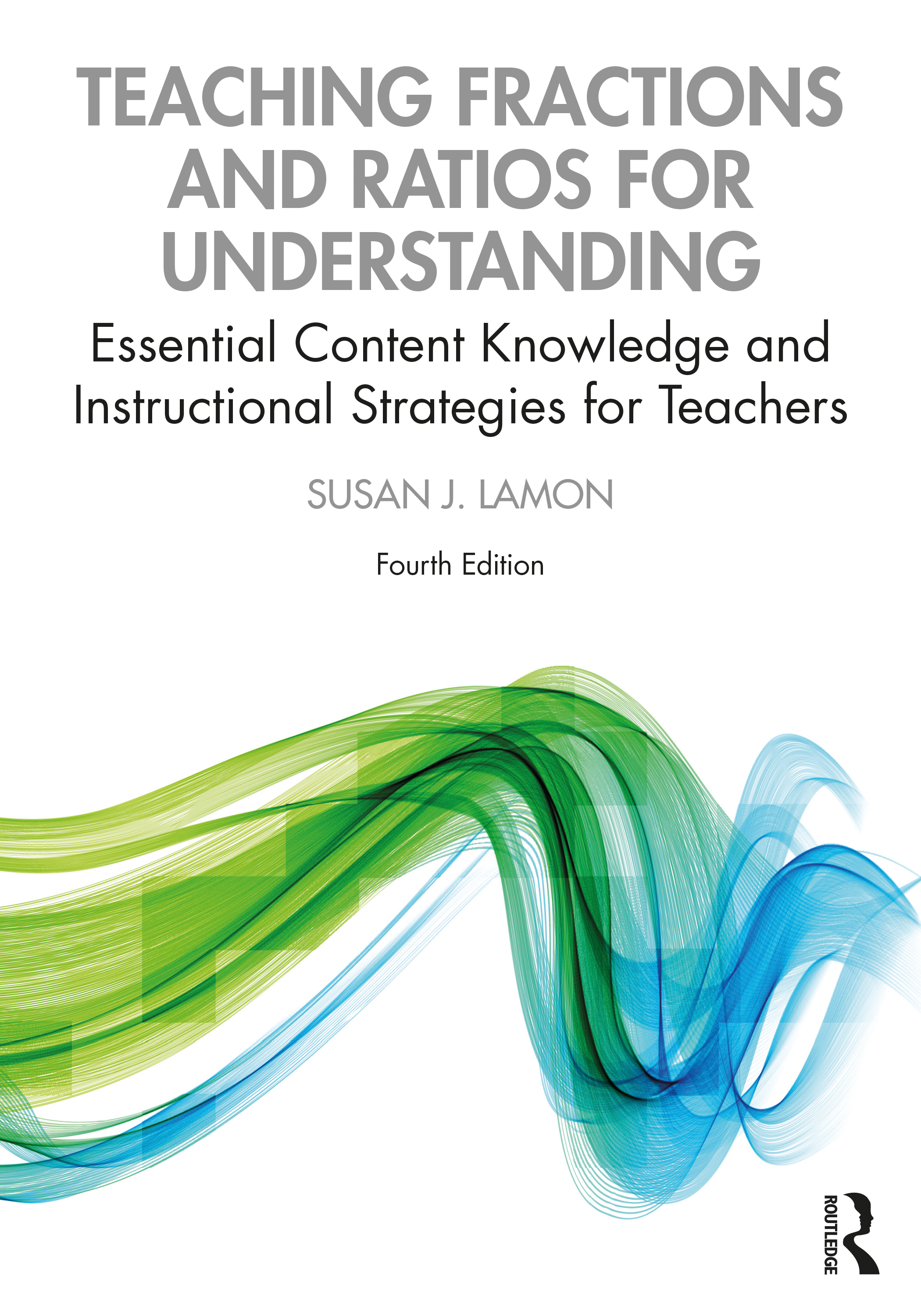 Teaching Fractions and Ratios for Understanding: Essential Content Knowledge and Instructional Strategies for Teachers book cover