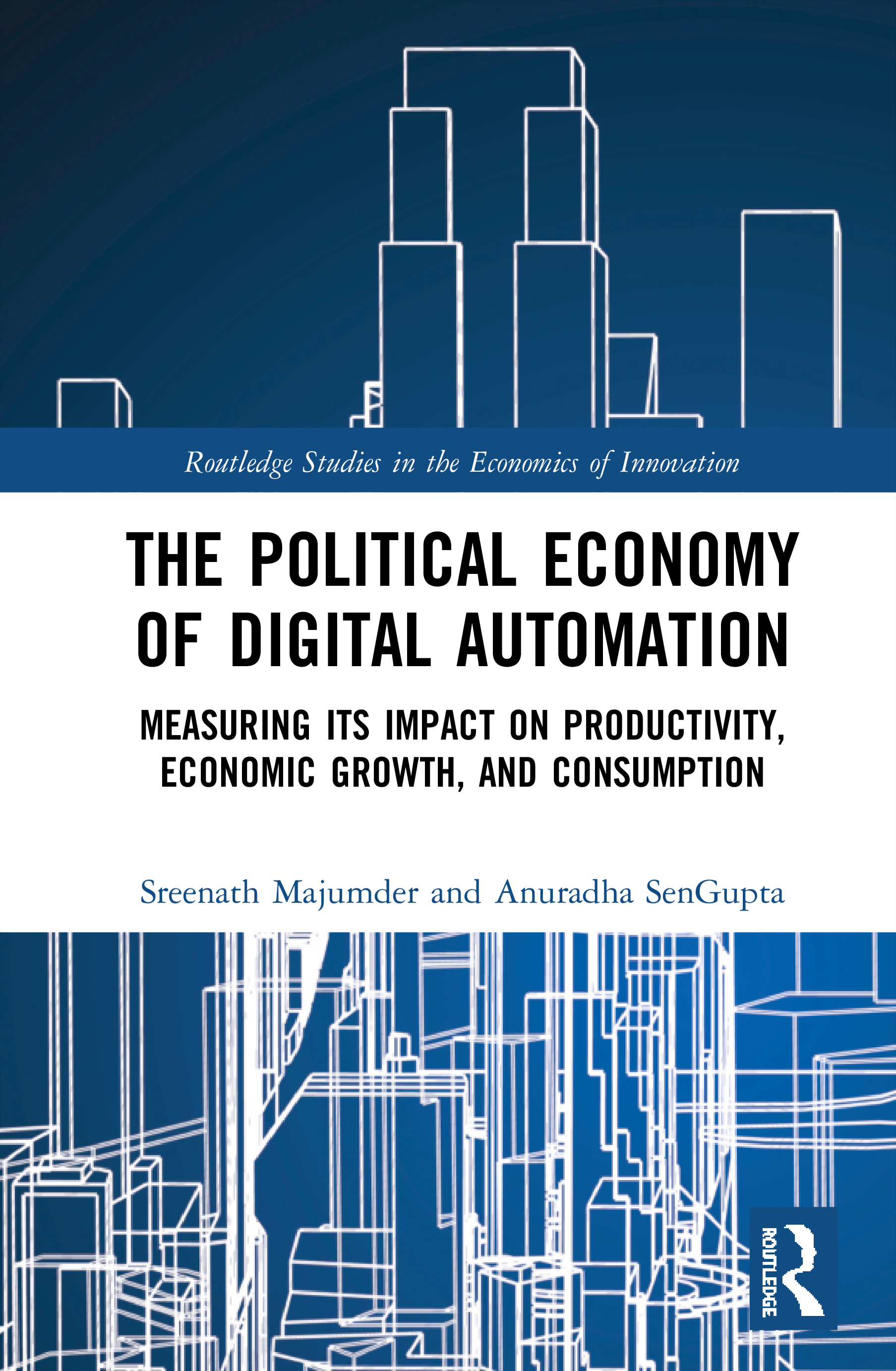 The Political Economy of Digital Automation: Measuring its Impact on Productivity, Economic Growth and Consumption book cover