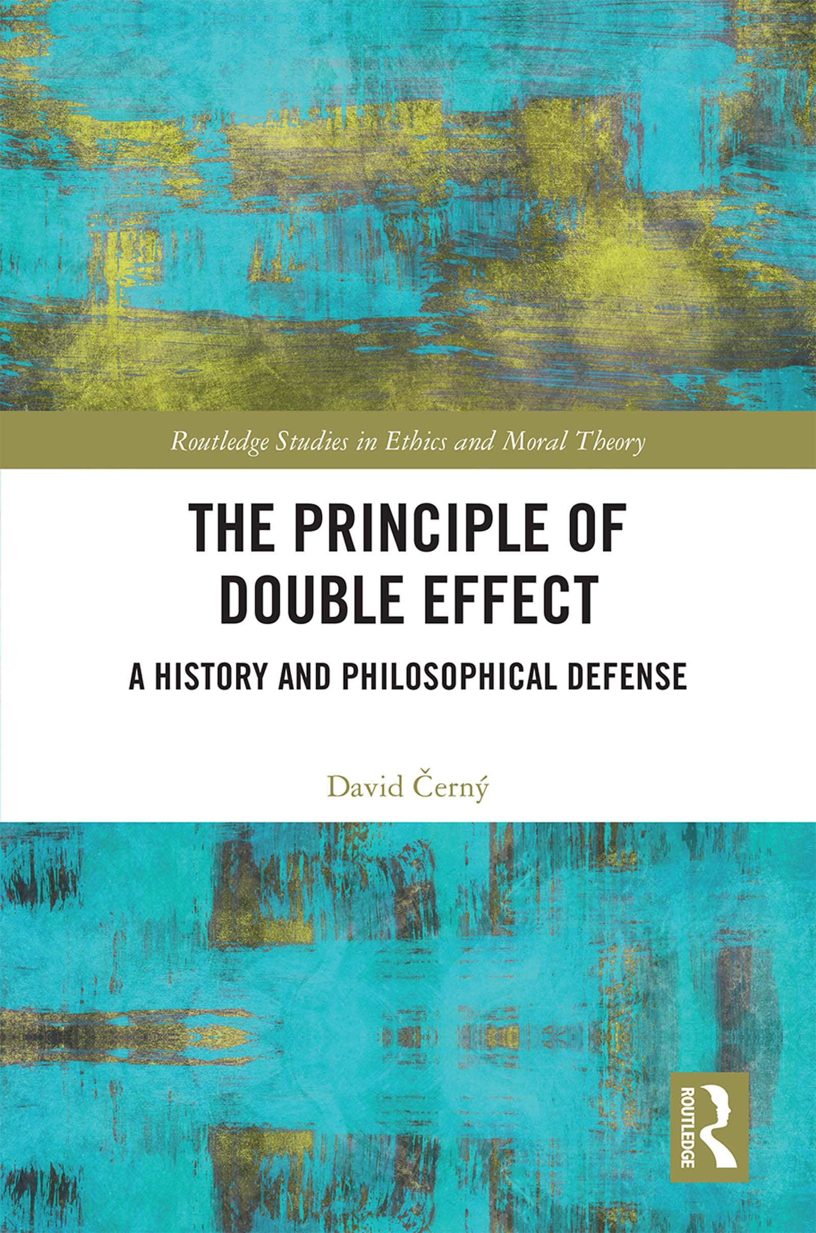 The Principle of Double Effect: A History and Philosophical Defense, 1st Edition (Hardback) book cover