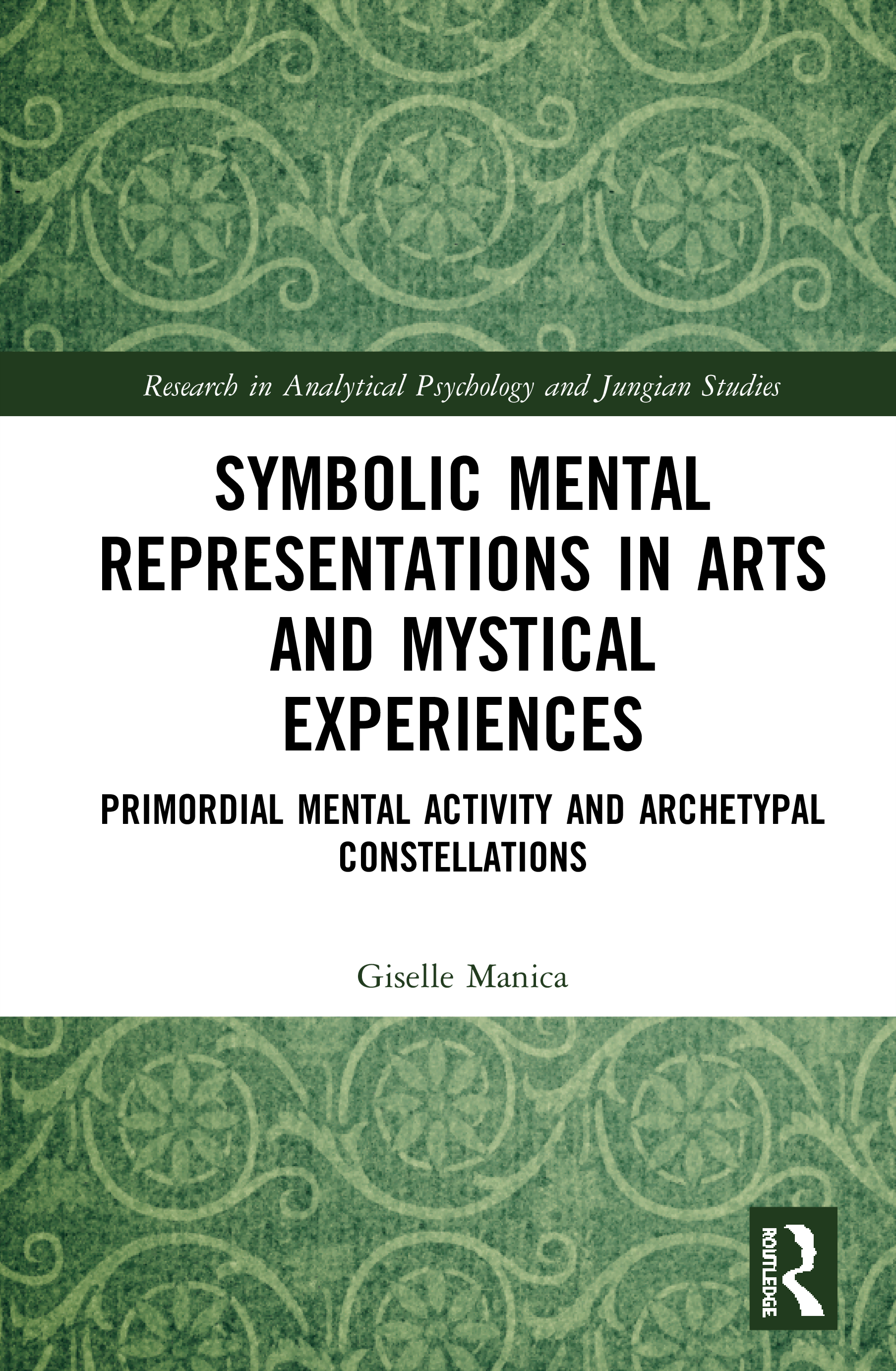Symbolic Mental Representations in Arts and Mystical Experiences: Primordial Mental Activity and Archetypal Constellations, 1st Edition (Hardback) book cover