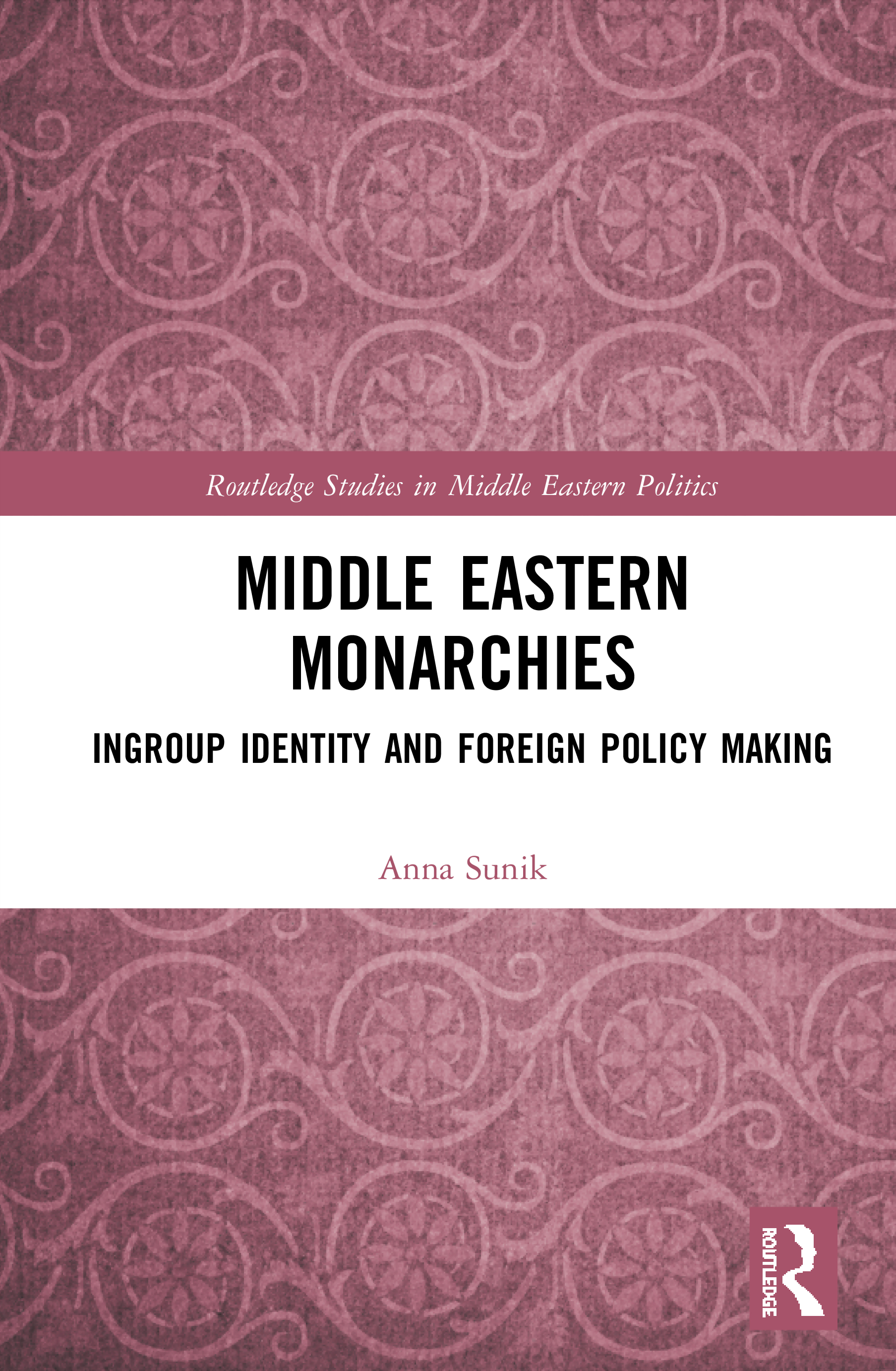 Middle Eastern Monarchies: Ingroup Identity and Foreign Policy Making book cover
