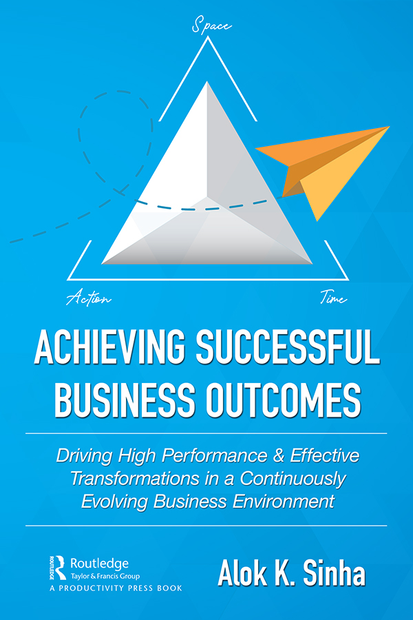 Achieving Successful Business Outcomes: Driving High Performance & Effective Transformations in a Continuously Evolving Business Environment book cover