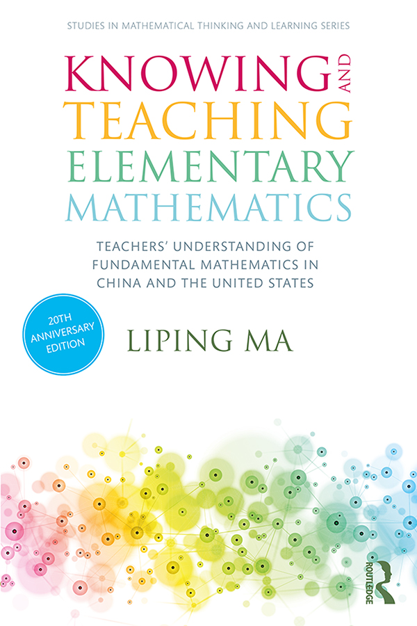 Knowing and Teaching Elementary Mathematics: Teachers' Understanding of Fundamental Mathematics in China and the United States, 3rd Edition (Hardback) book cover