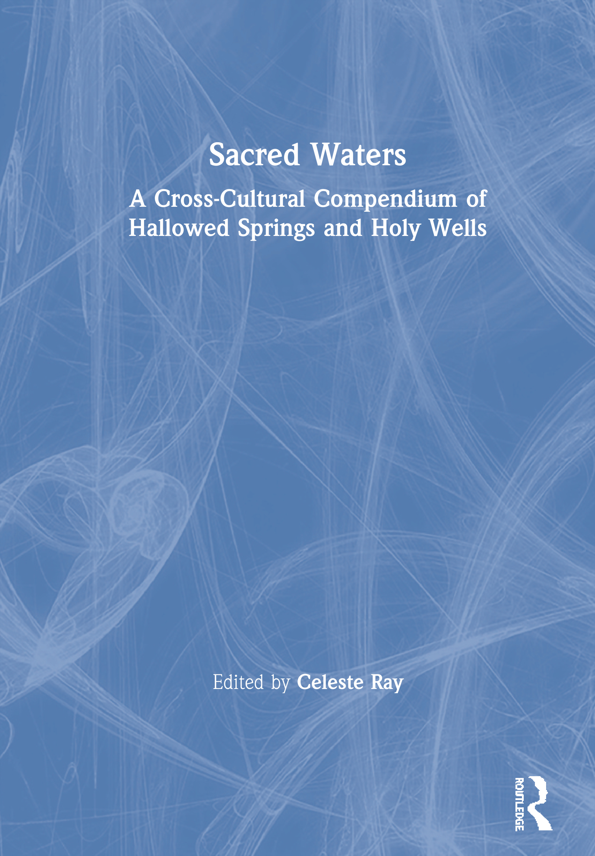 Sacred Waters: A Cross-Cultural Compendium of Hallowed Springs and Holy Wells book cover