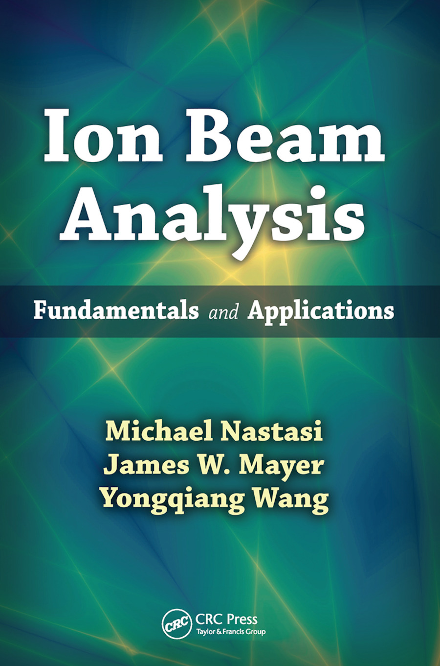 Ion Beam Analysis: Fundamentals and Applications book cover
