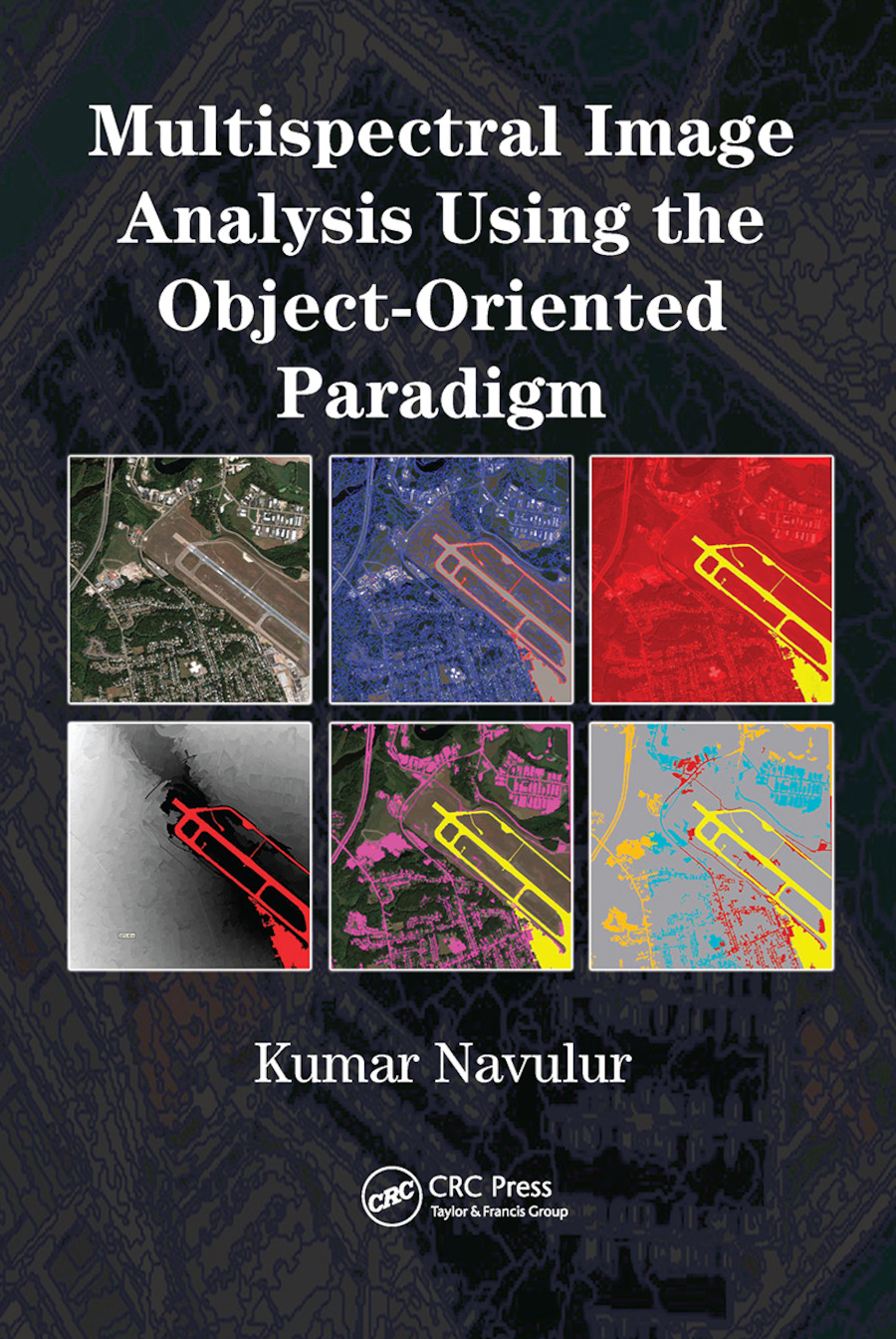 Multispectral Image Analysis Using the Object-Oriented Paradigm: 1st Edition (Paperback) book cover