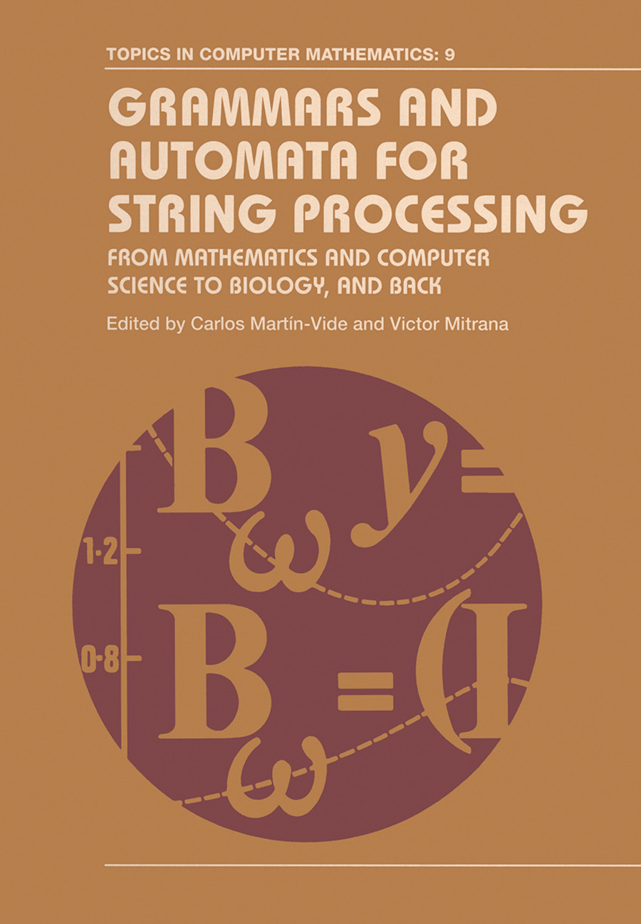 Grammars and Automata for String Processing: From Mathematics and Computer Science to Biology, and Back book cover