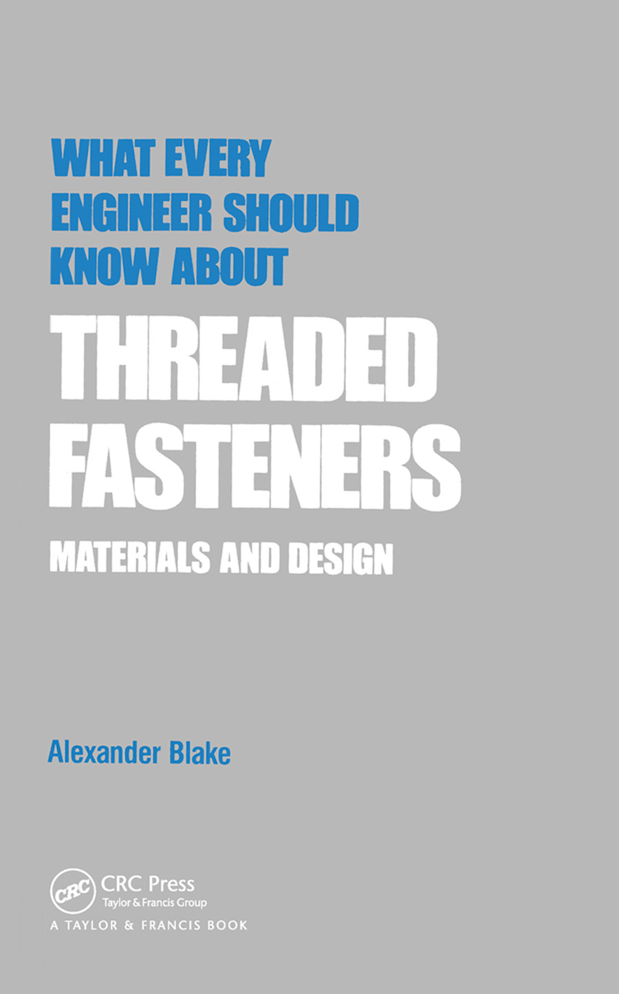What Every Engineer Should Know about Threaded Fasteners
