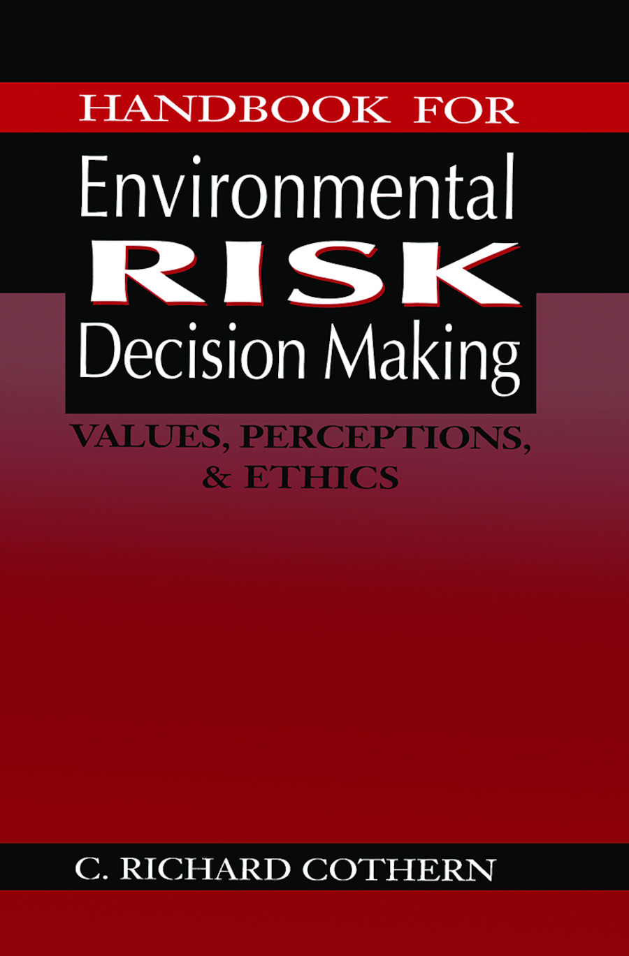 Handbook for Environmental Risk Decision Making: Values, Perceptions, and Ethics book cover