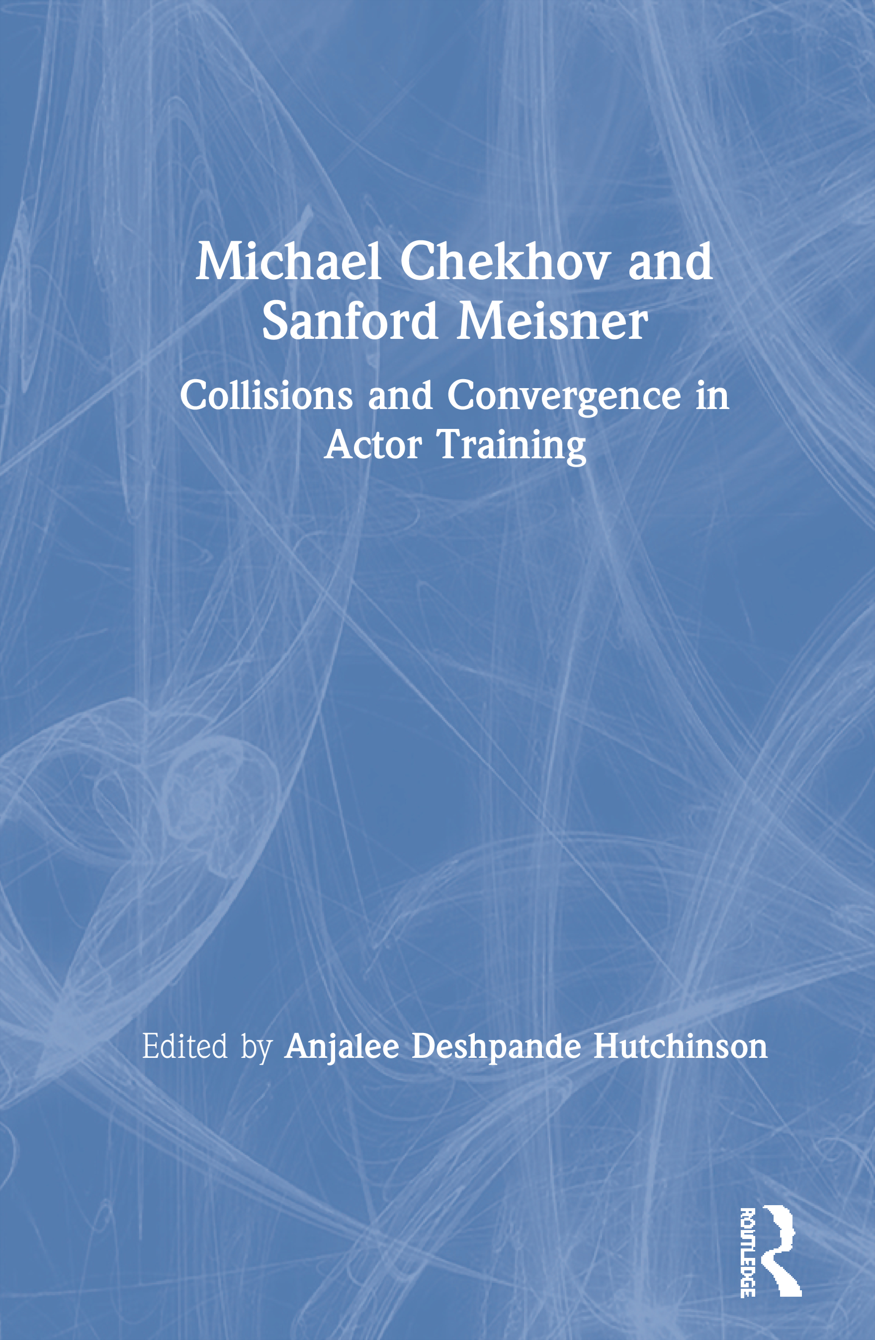 Michael Chekhov and Sanford Meisner: Collisions and Convergence in Actor Training, 1st Edition (Paperback) book cover