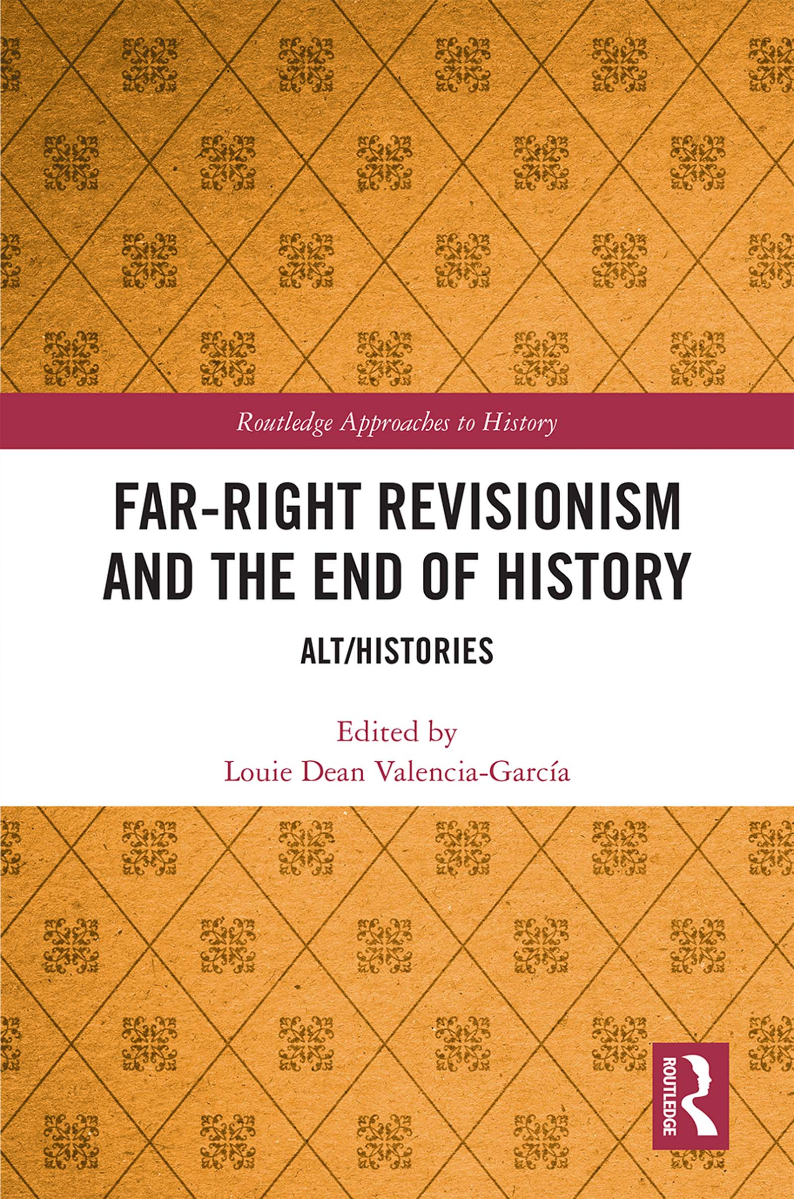 Far-Right Revisionism and the End of History: Alt/Histories book cover