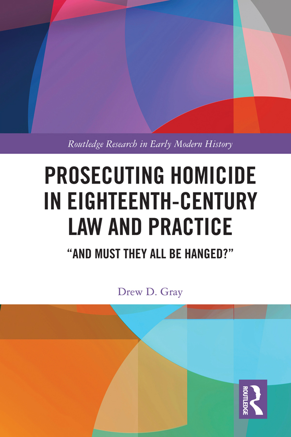 "Prosecuting Homicide in Eighteenth-Century Law and Practice: ""And Must They All Be Hanged?"" book cover"