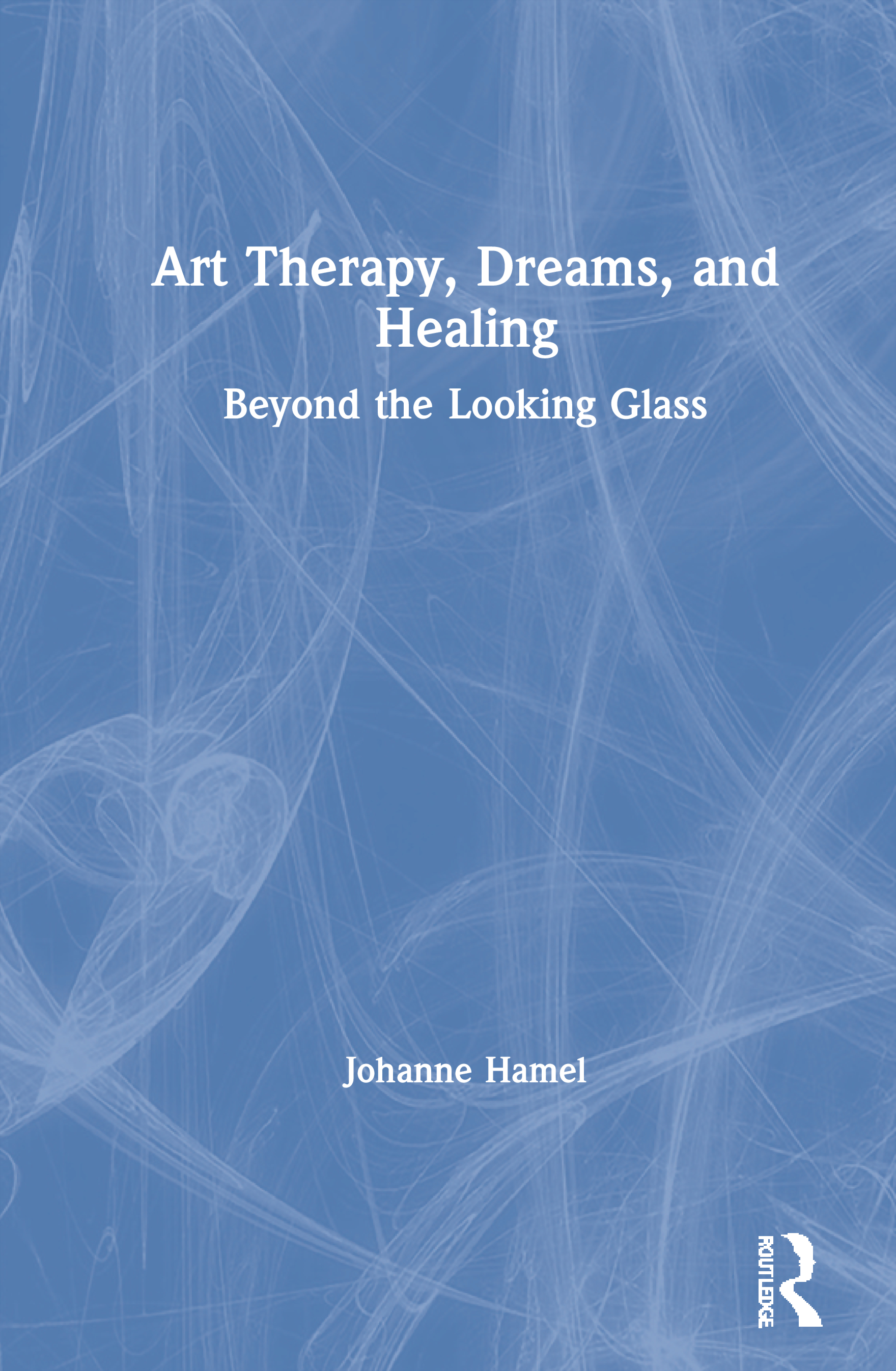 Art Therapy, Dreams, and Healing: Beyond the Looking Glass, 1st Edition (Paperback) book cover