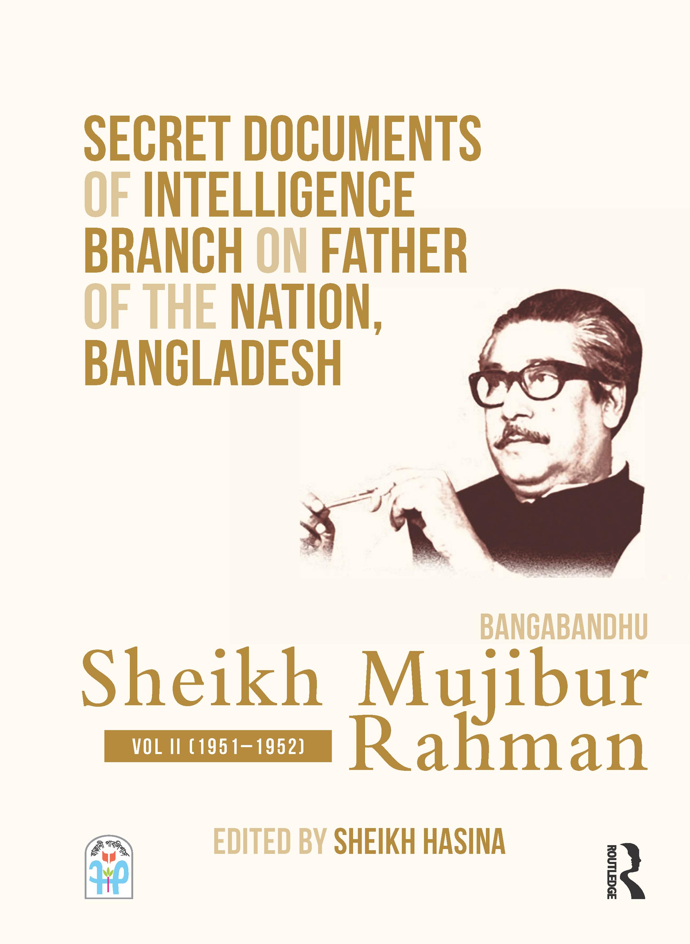 Secret Documents of Intelligence Branch on Father of The Nation, Bangladesh: Bangabandhu Sheikh Mujibur Rahman: Volume 2 (1951-1952) book cover