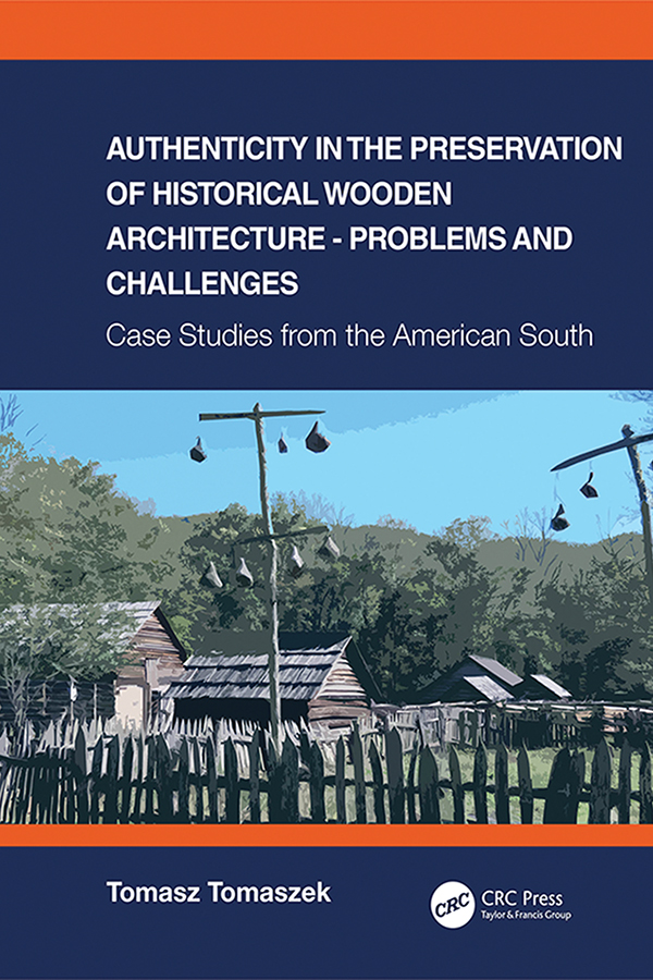 Authenticity in the Preservation of Historical Wooden Architecture - Problems and Challenges: Case Studies from the American South, 1st Edition (Hardback) book cover
