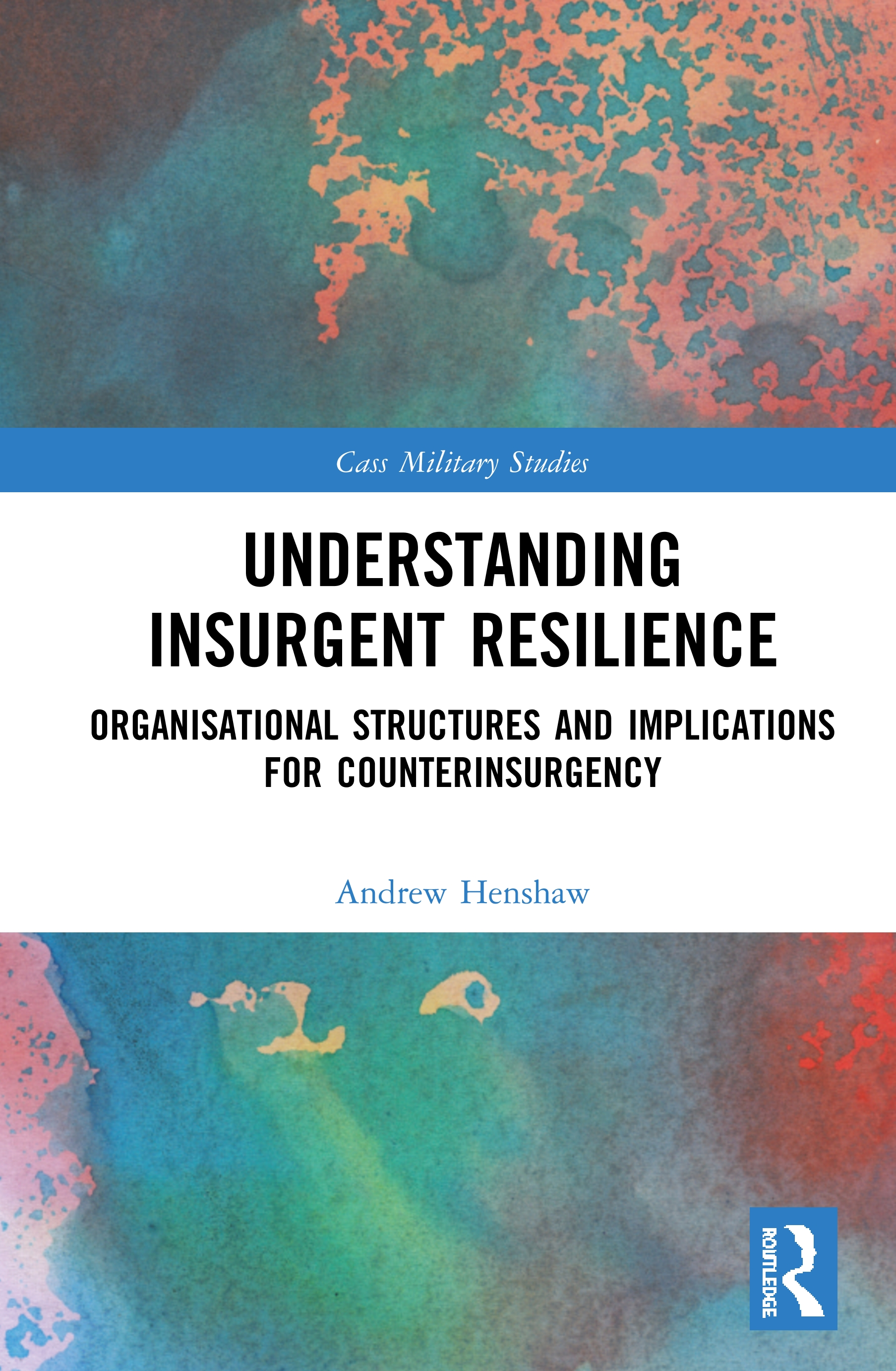 Understanding Insurgent Resilience: Organisational Structures and Implications for Counterinsurgency book cover